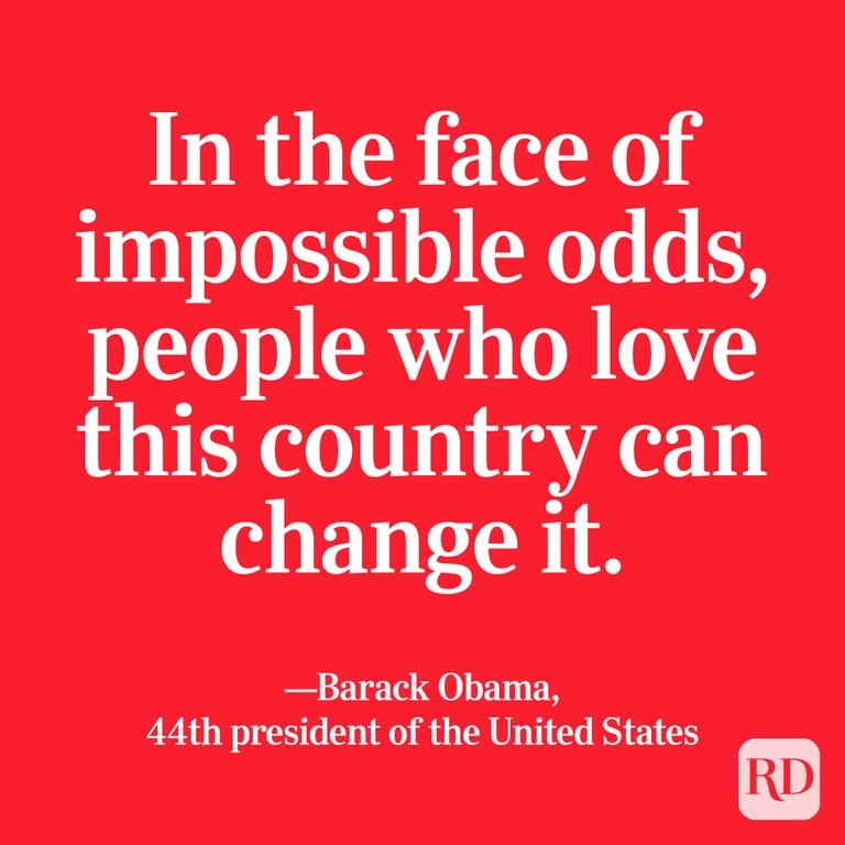 """In the face of impossible odds, people who love this country can change it."" —Barack Obama, 44th president of the United States"