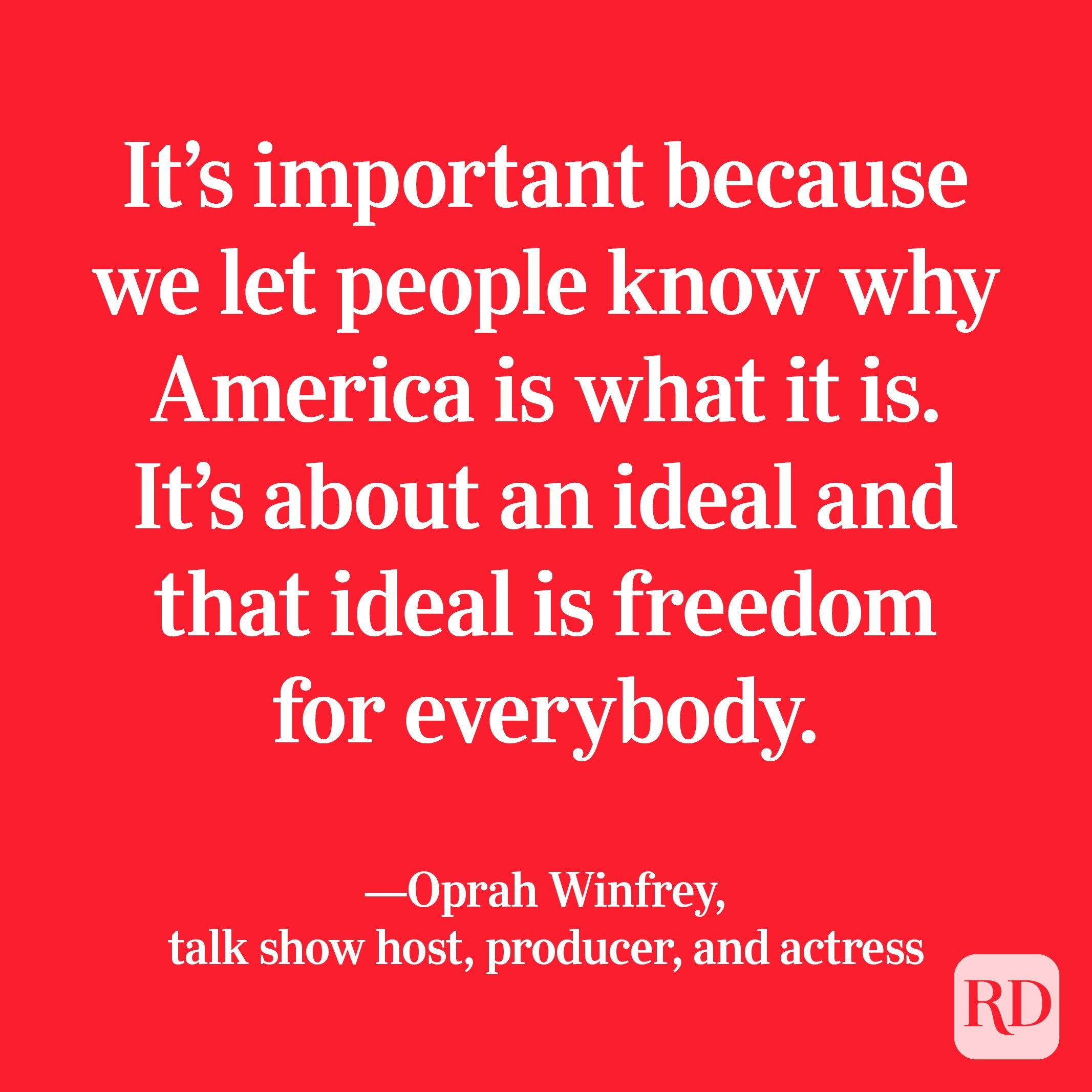 """""""It's important that we establish that we are a country that has open arms and not closed borders for people. It's important because we let people know why America is what it is. It's about an ideal and that ideal is freedom for everybody."""" —Oprah Winfrey, talk show host, producer, and actress"""