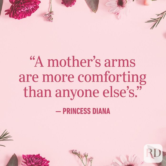 """A mother's arms are more comforting than anyone else's."""