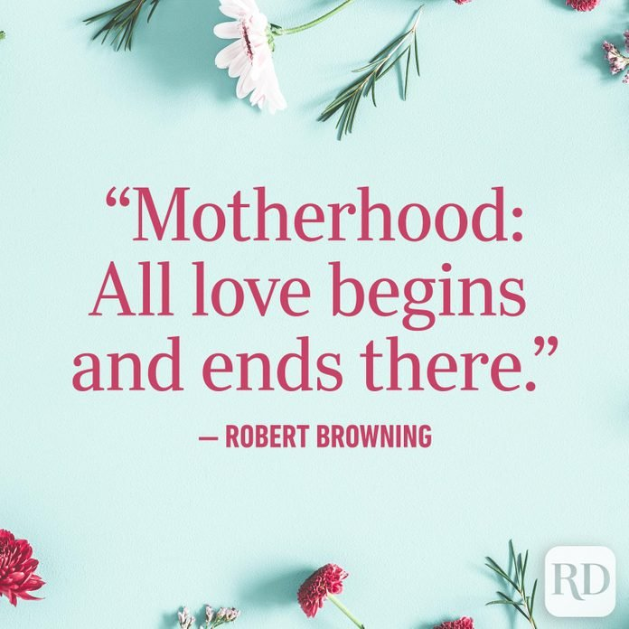 """Motherhood: All love begins and ends there."""