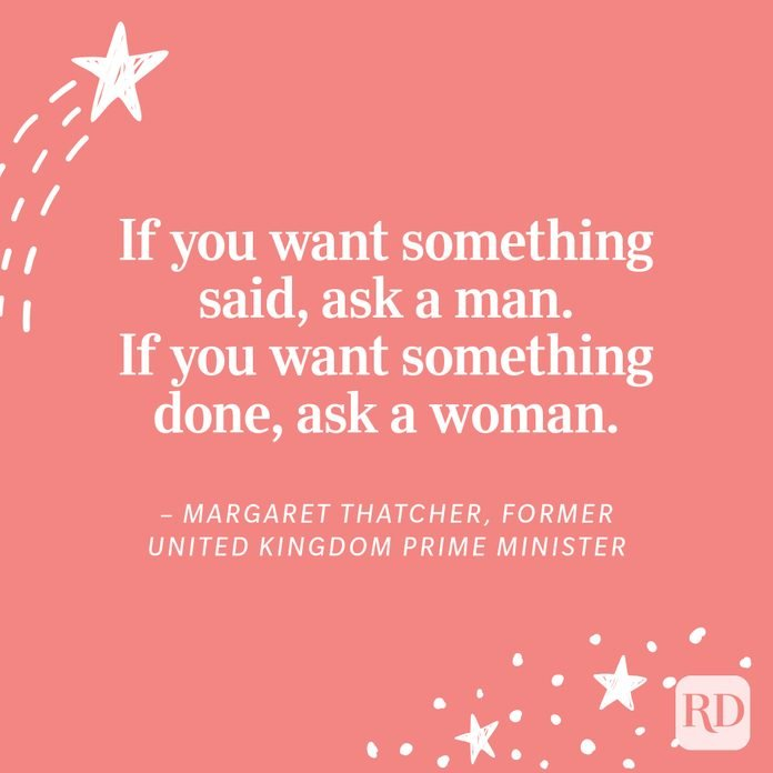 """""""If you want something said, ask a man. If you want something done, ask a woman.""""– Margaret Thatcher, Former United Kingdom Prime Minister"""