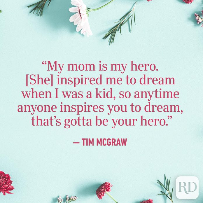 """My mom is my hero. [She] inspired me to dream when I was a kid, so anytime anyone inspires you to dream, that's gotta be your hero."""