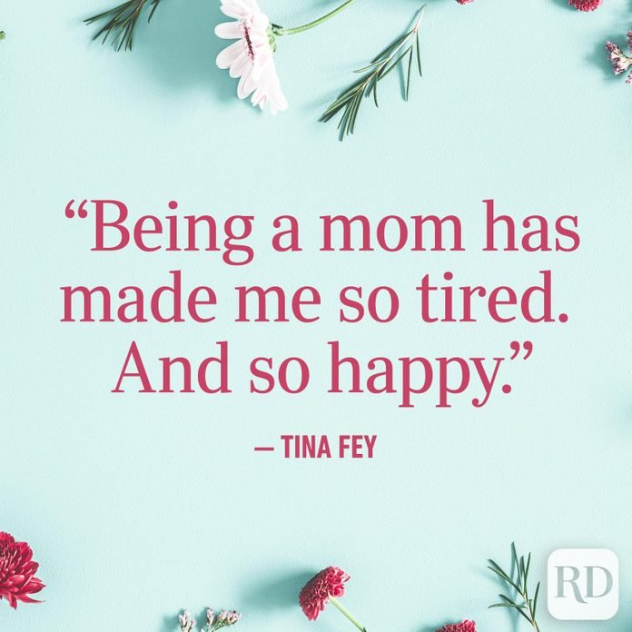 """Being a mom has made me so tired. And so happy."""
