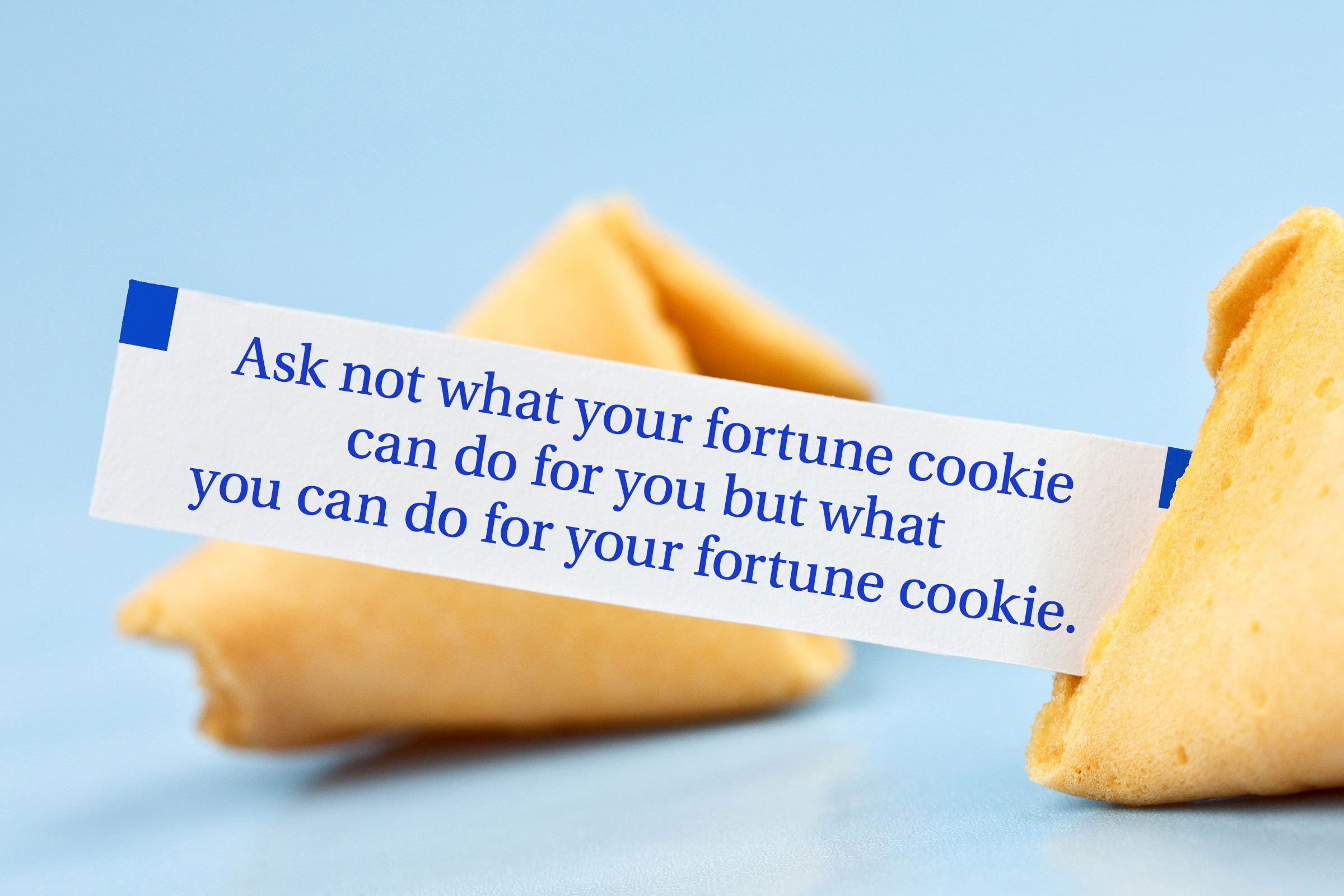 For image: Ask not what your fortune cookie can do for you but what you can do for your fortune cookie.
