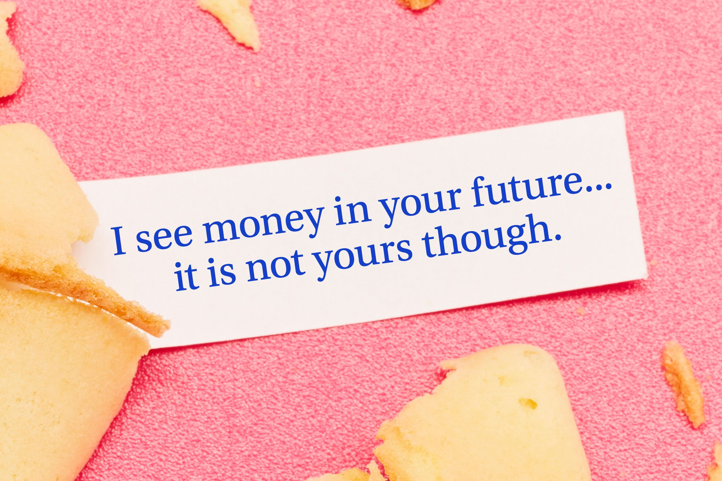 For image: I see money in your future...it is not yours though.