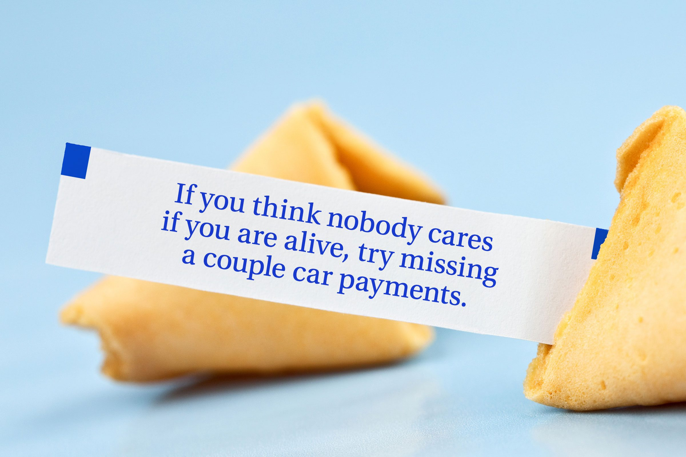 For image: If you think nobody cares if you are alive, try missing a couple of car payments.