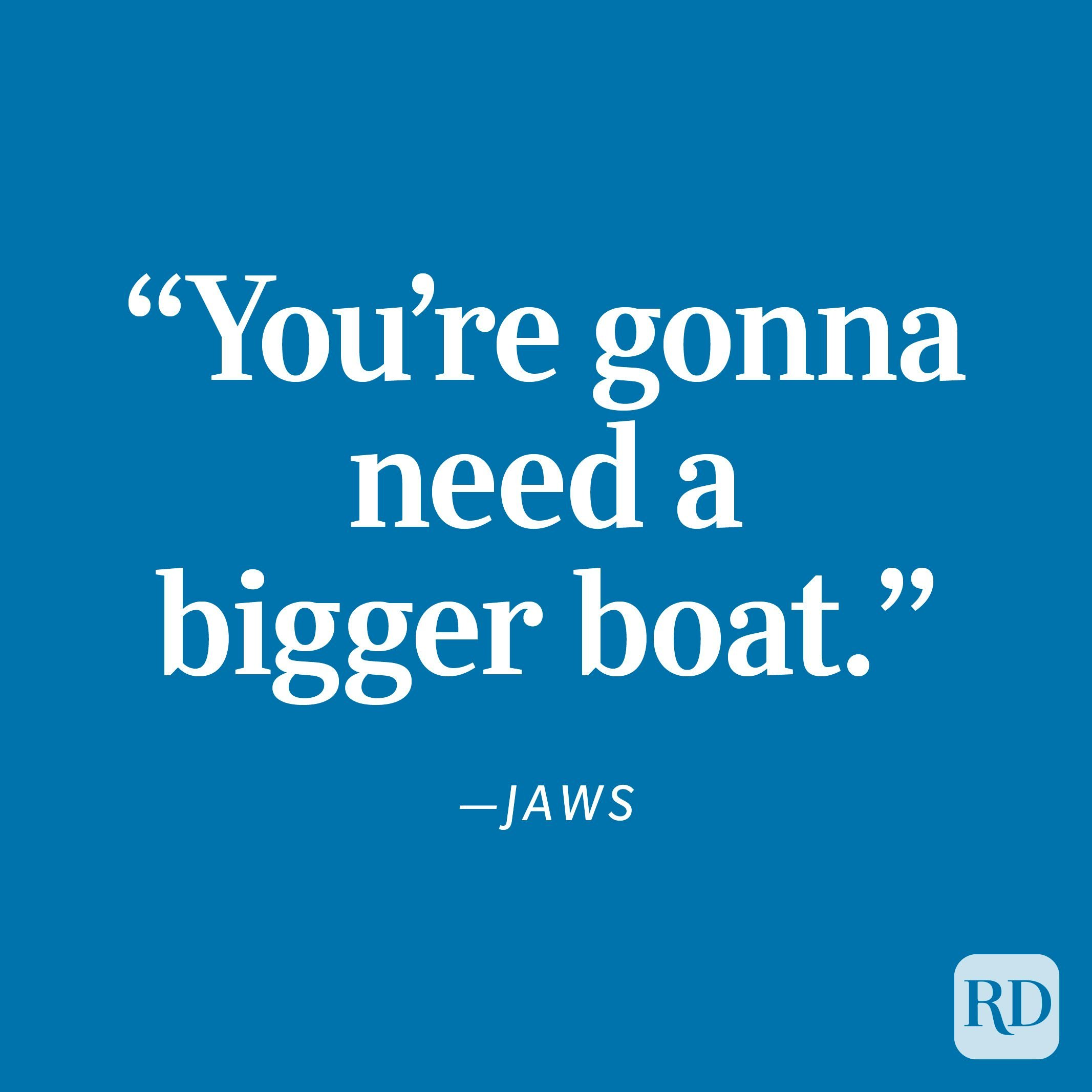 """Jaws """"You're gonna need a bigger boat."""""""