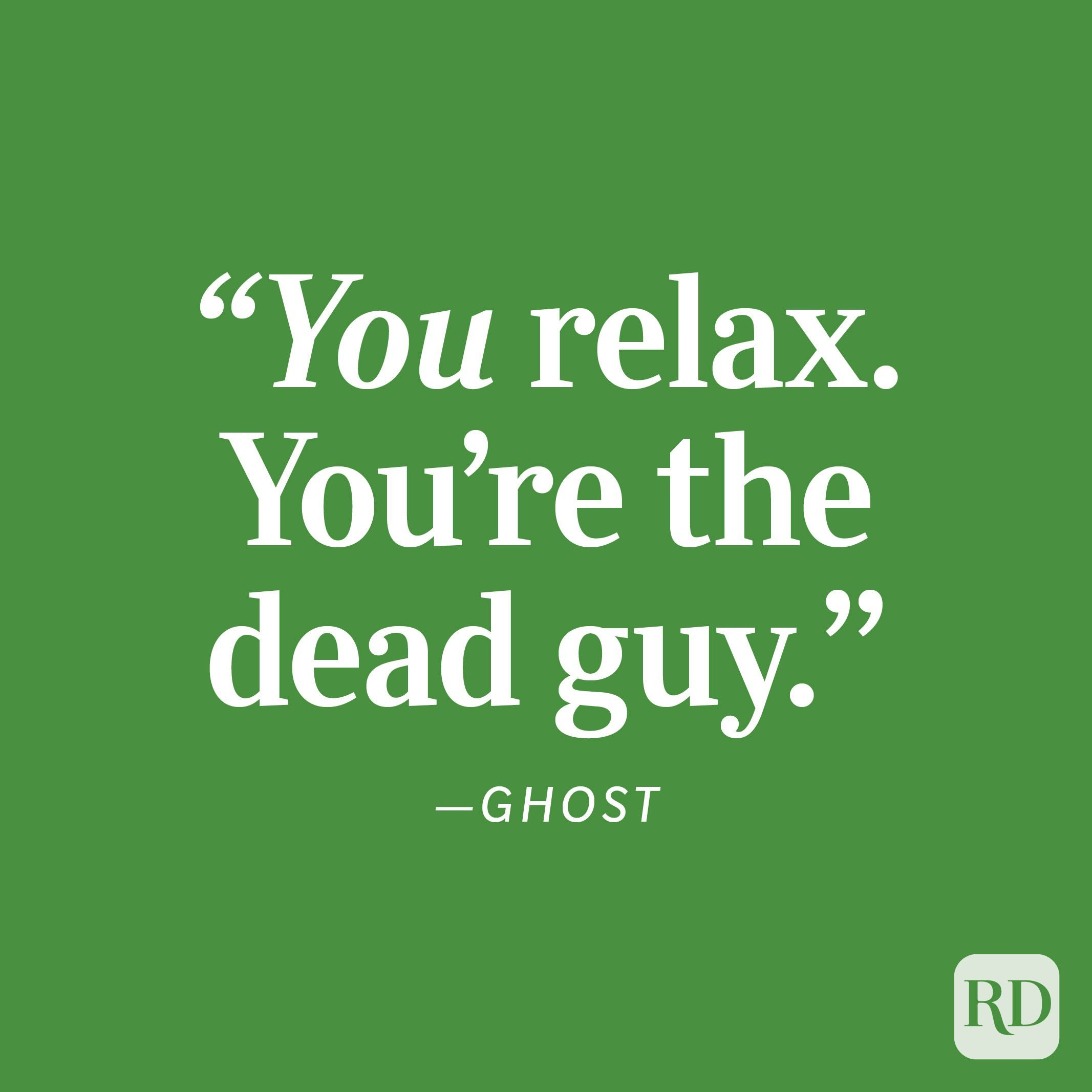 """Ghost """"You relax. You're the dead guy."""""""
