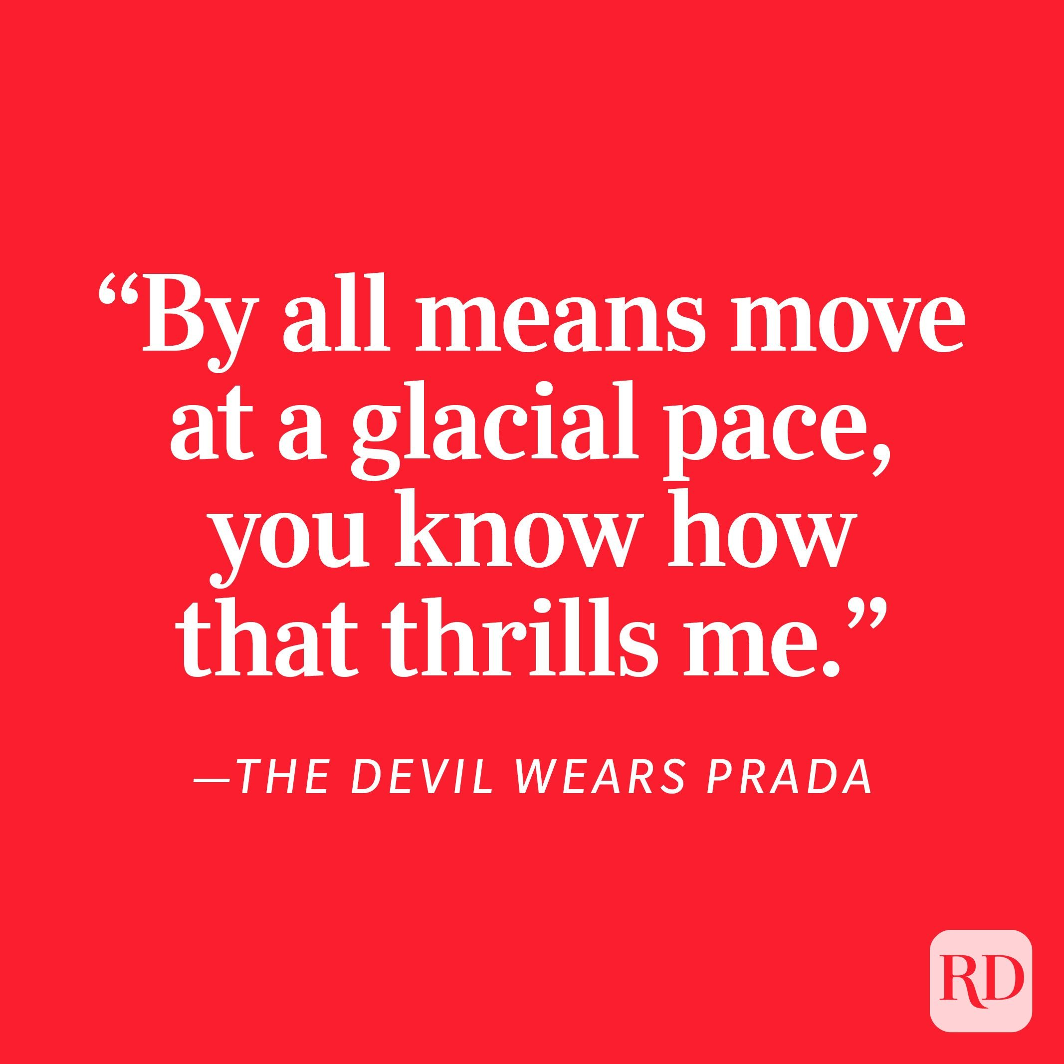 """The Devil Wears Prada """"By all means move at a glacial pace, you know how that thrills me."""""""