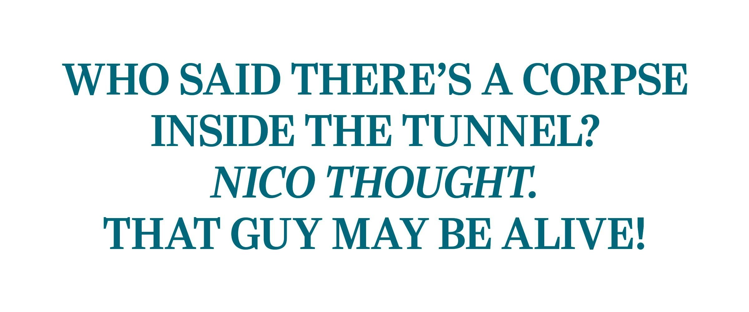 """""""Who said there's a corpse inside the tunnel? Nico thought. That Guy may be alive!"""""""