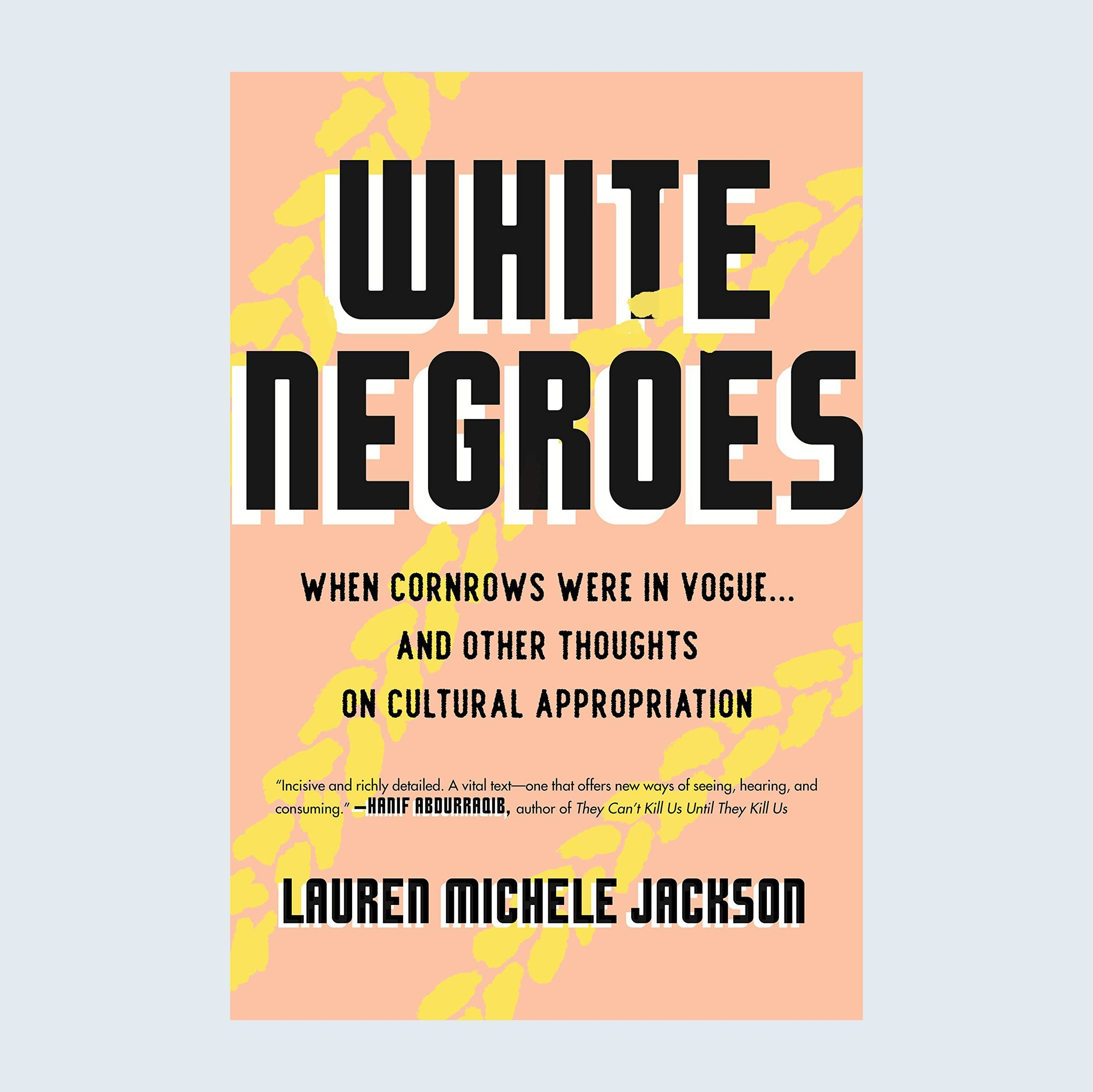 White Negroes: When Cornrows Were in Vogue…and Other Thoughts on Cultural Appropriation by Lauren Michele Jackson