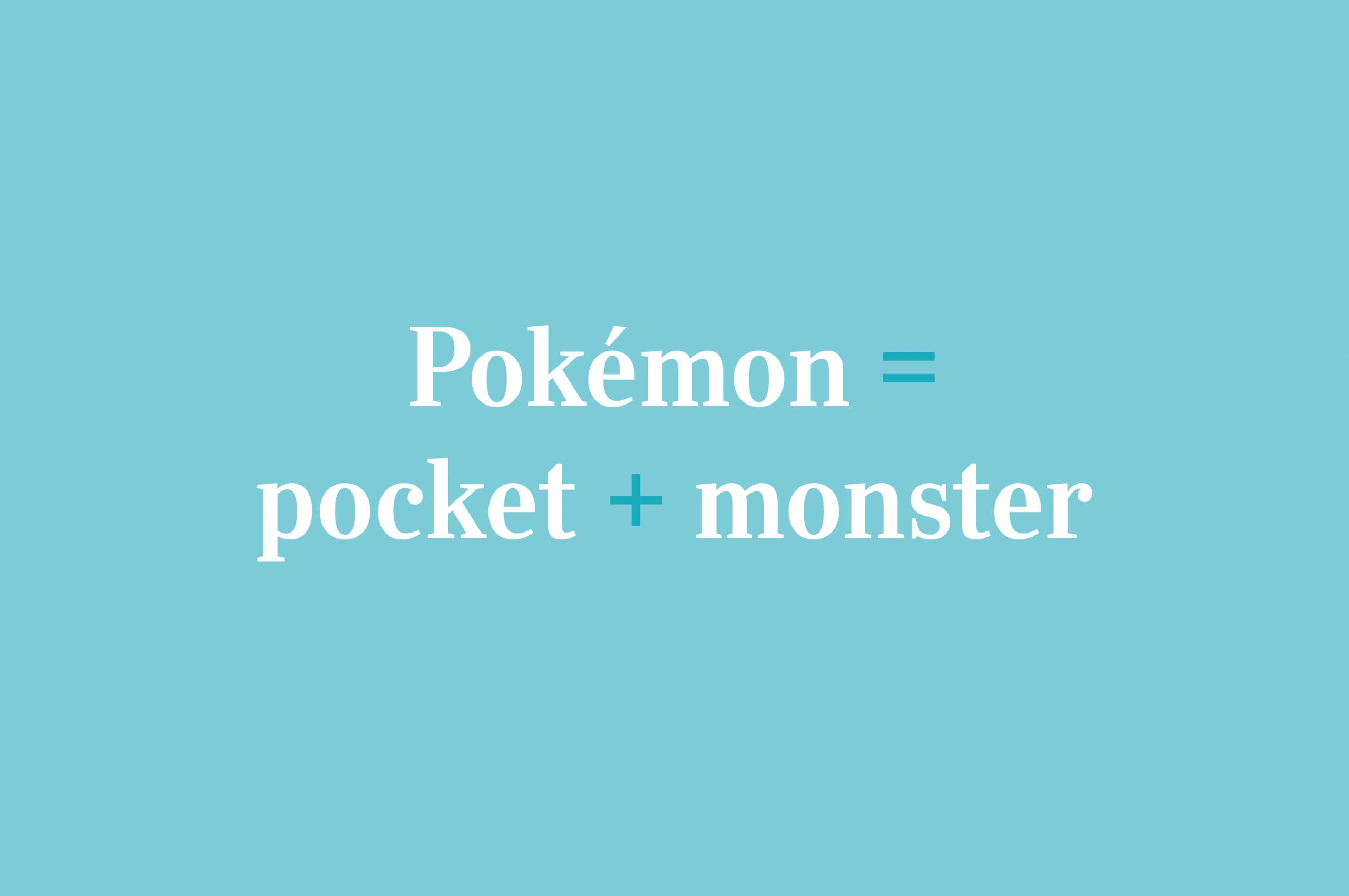 Pokemon = Pocket + monster