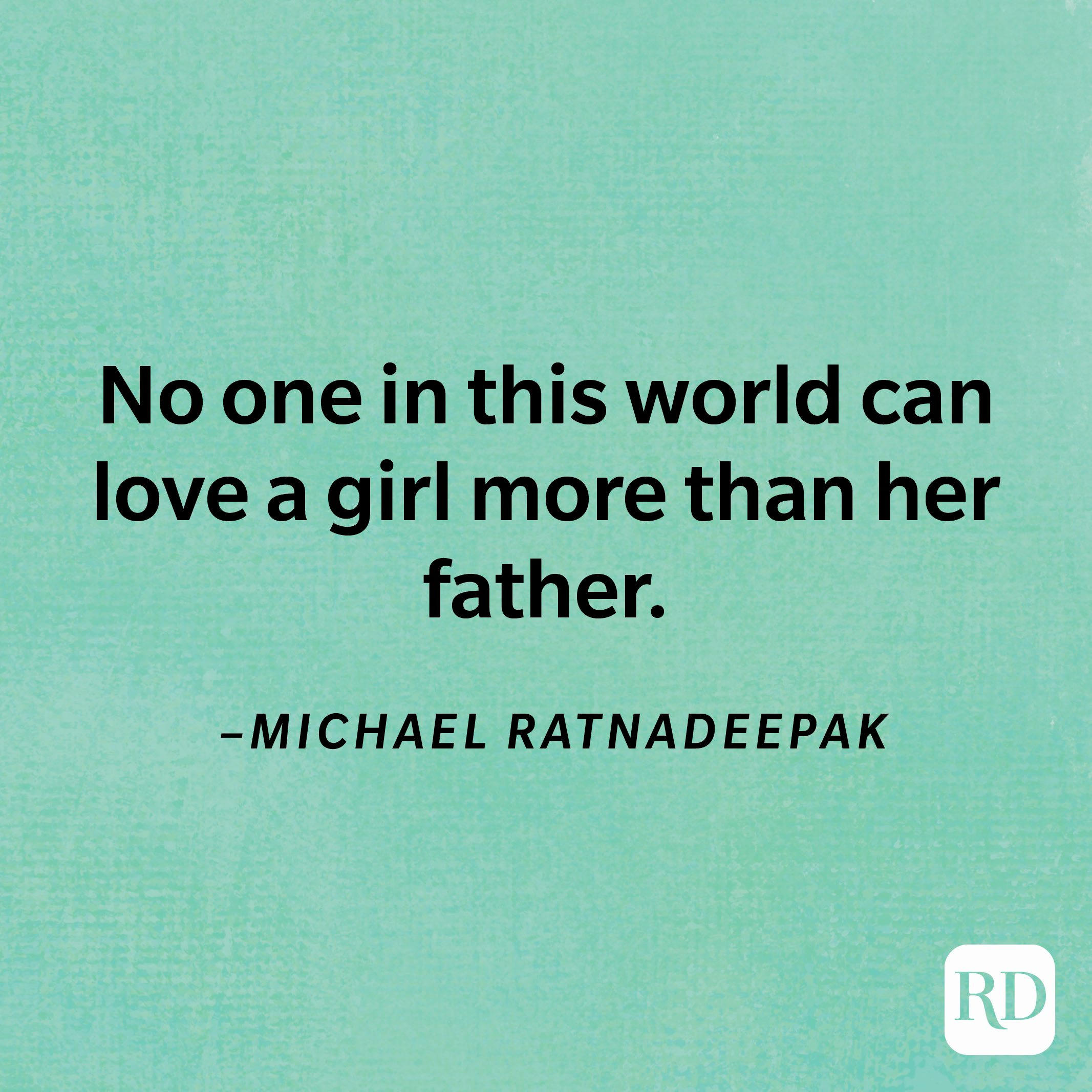 """""""No one in this world can love a girl more than her father.""""—Michael Ratnadeepak"""