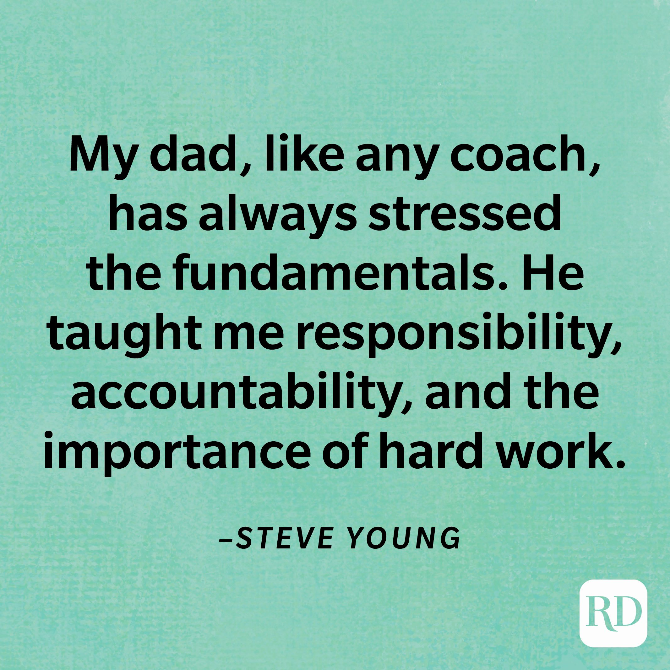 """""""My dad, like any coach, has always stressed the fundamentals. He taught me responsibility, accountability, and the importance of hard work.""""—Steve Young"""