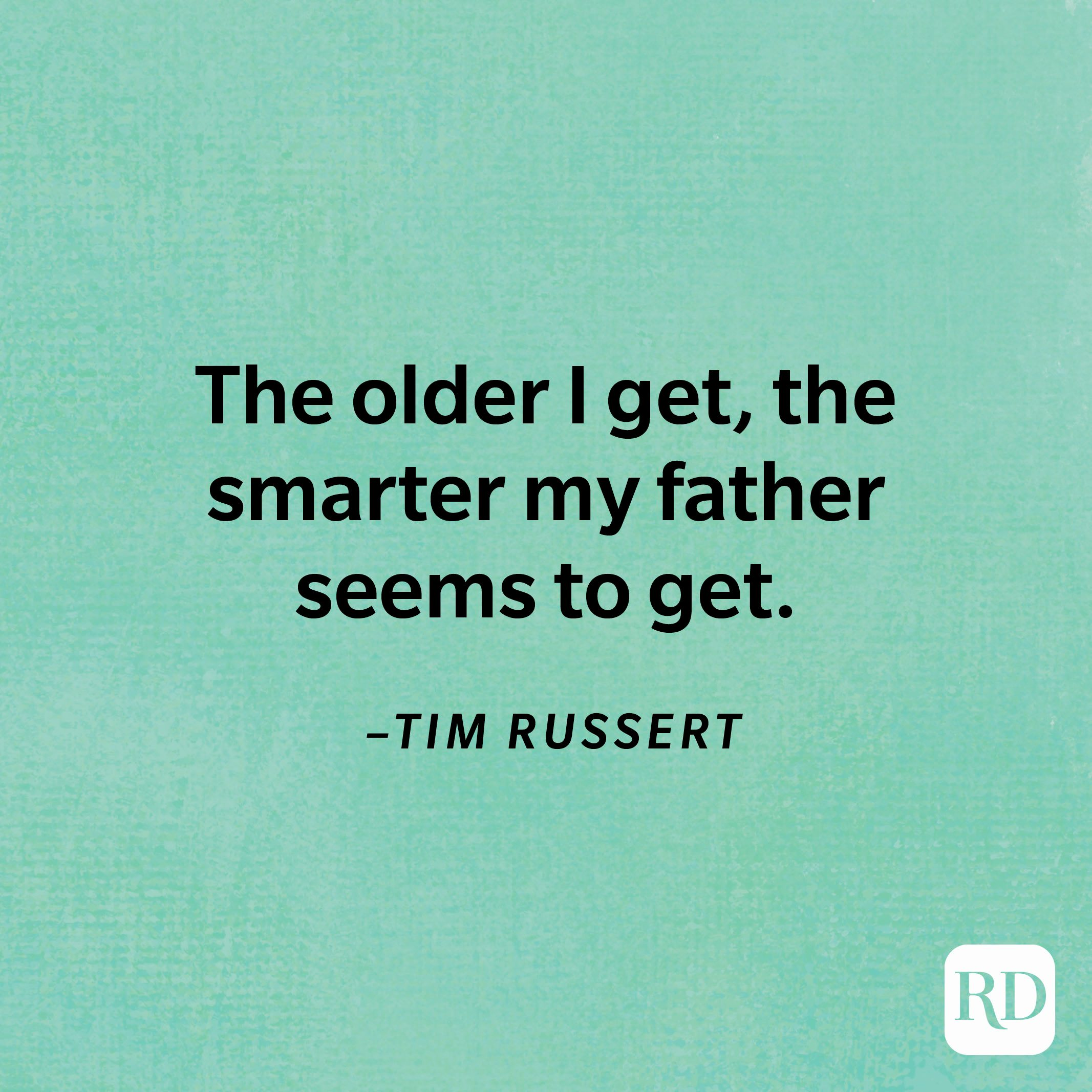 """""""The older I get, the smarter my father seems to get.""""—Tim Russert"""