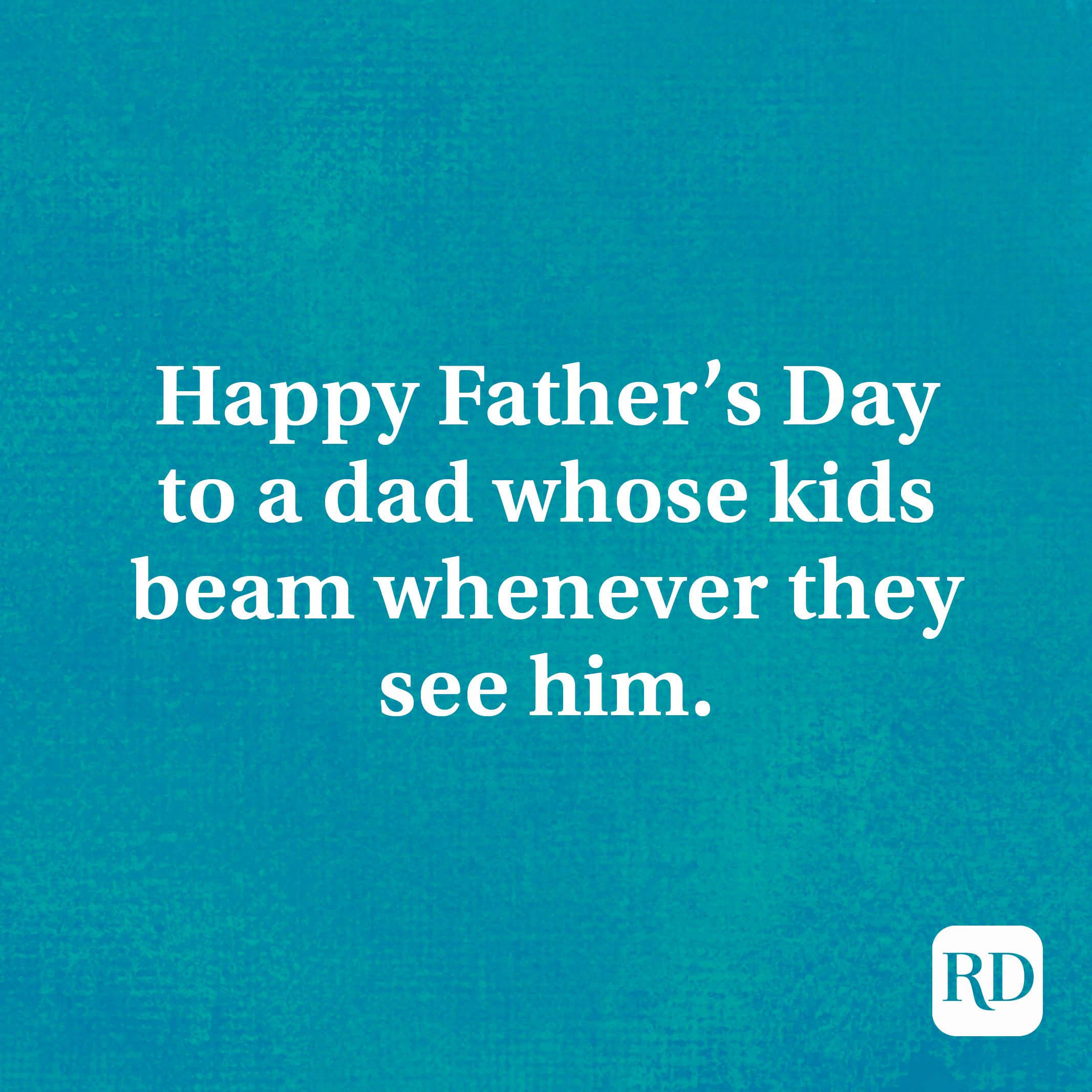 Happy Father's Day to a dad whose kids beam whenever they see him.