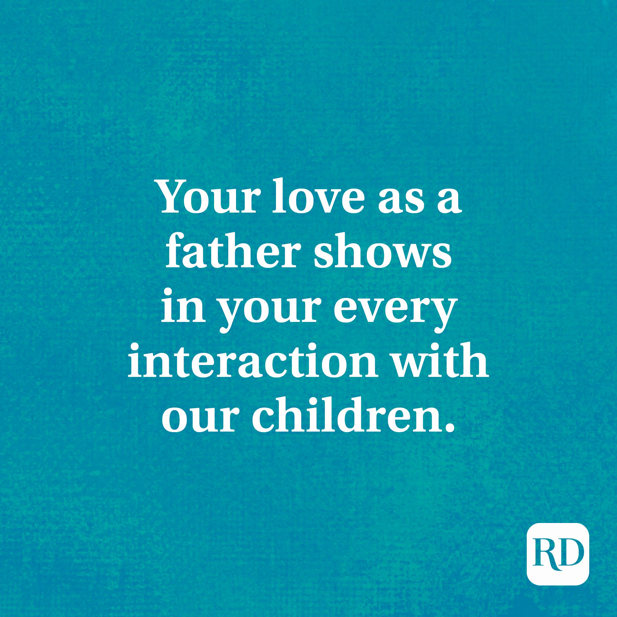 Your love as a father shows in your every interaction with our children.