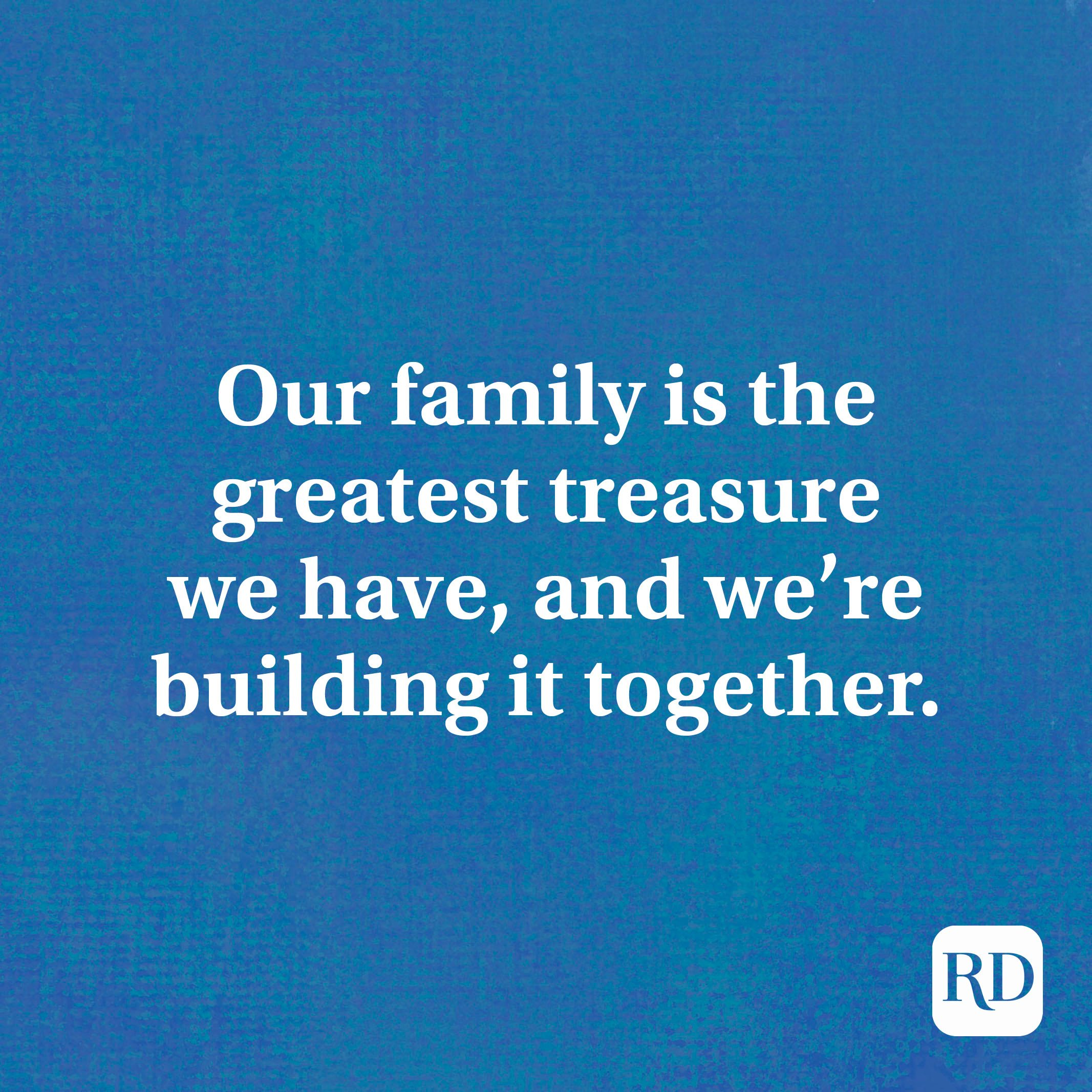 Our family is the greatest treasure we have, and we're building it together.