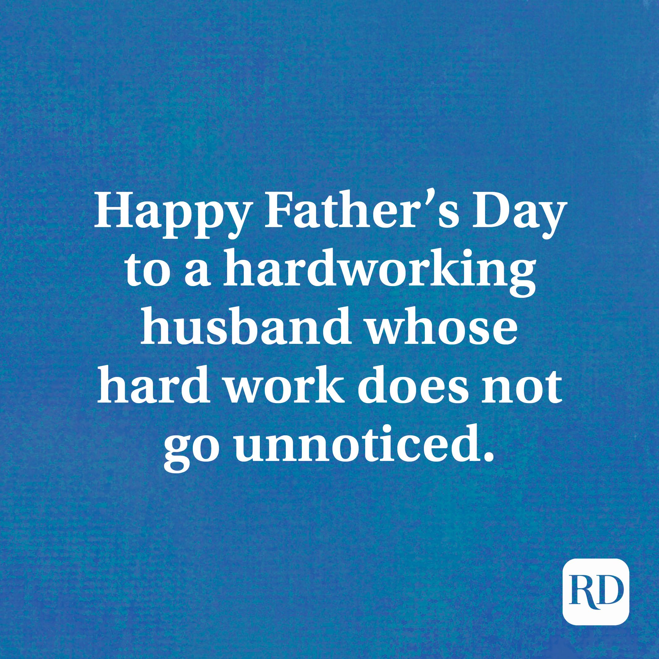 Happy Father's Day to a hardworking husband whose hard work does not go unnoticed.