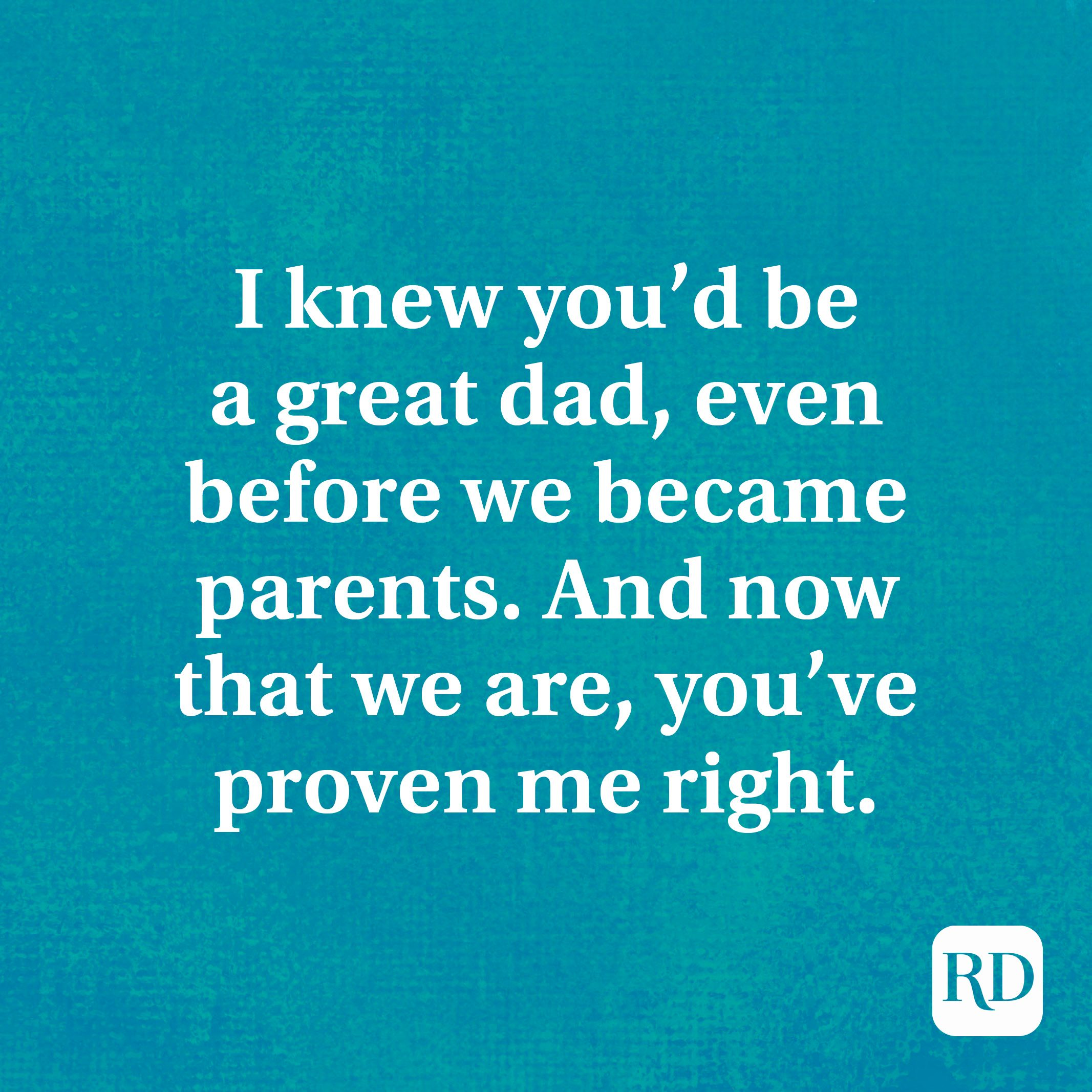 I knew you'd be a great dad, even before we became parents. And now that we are, you've proven me right.