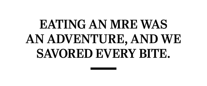 Eating an MRE was an adventure, and we savored every bite.