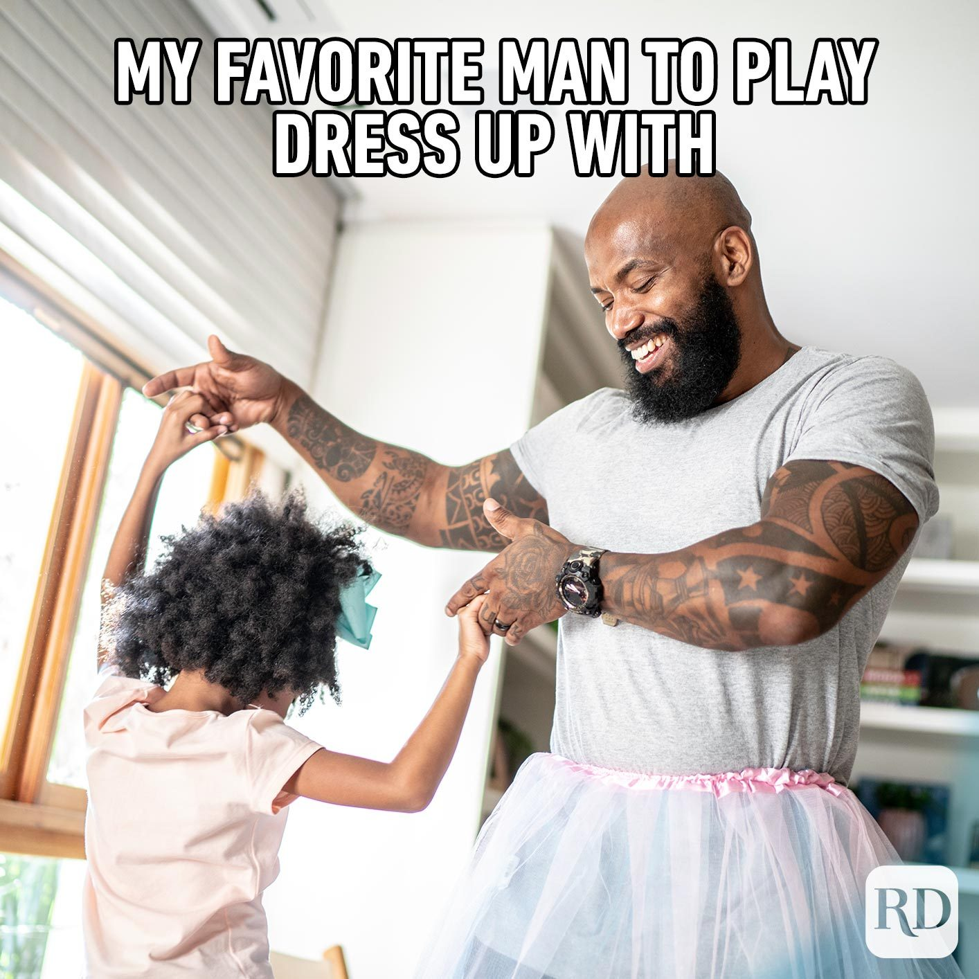 Dad and daughter dressed up as ballerinas. Meme text: My favorite man to play dress up with