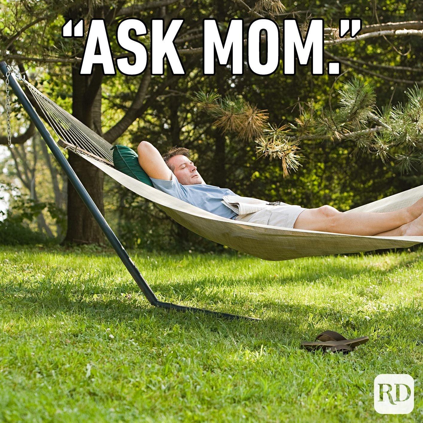 "Man lying in hammock, relaxing. Meme text: ""Ask Mom"""