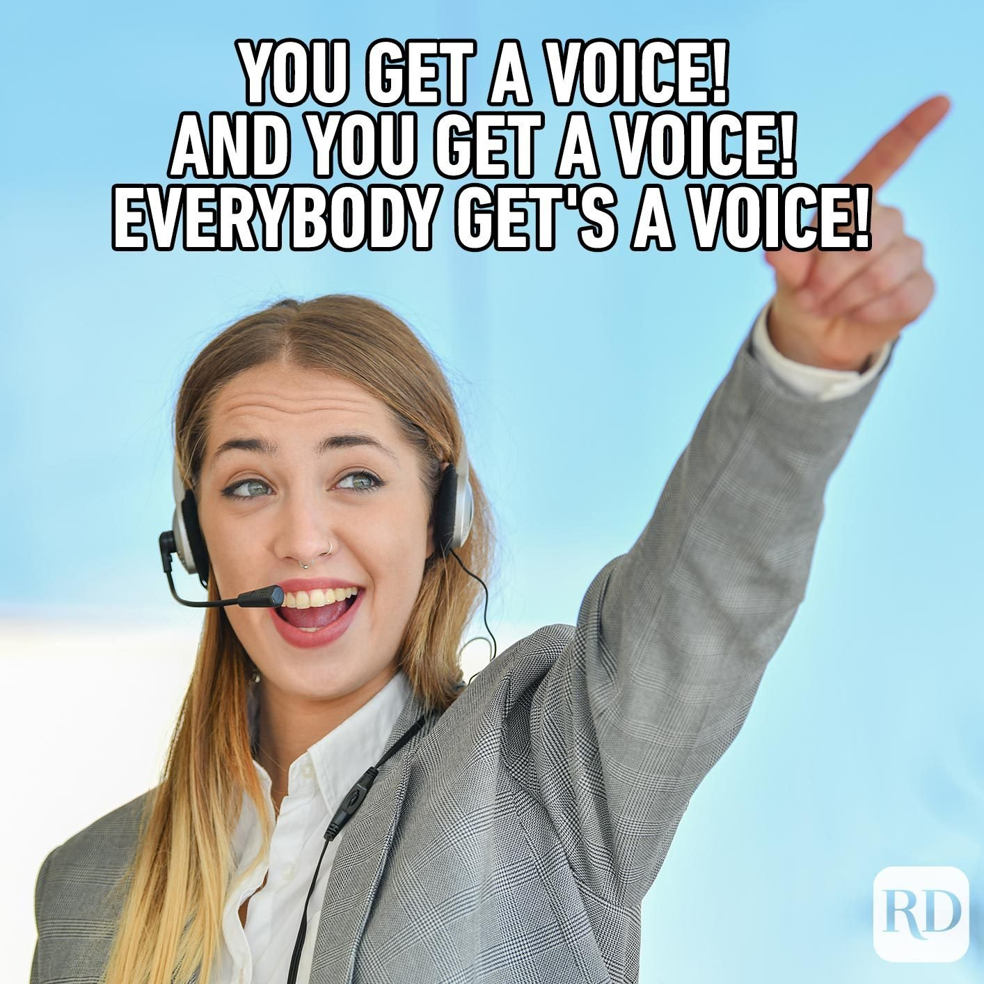 Woman pointing with enthusiasm. Meme text: You get a voice! And you get a voice! Everybody get's a voice!