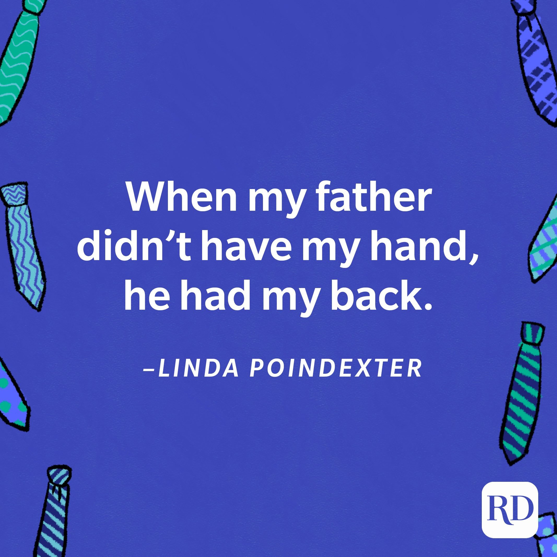 """""""When my father didn't have my hand, he had my back.""""—Linda Poindexter"""