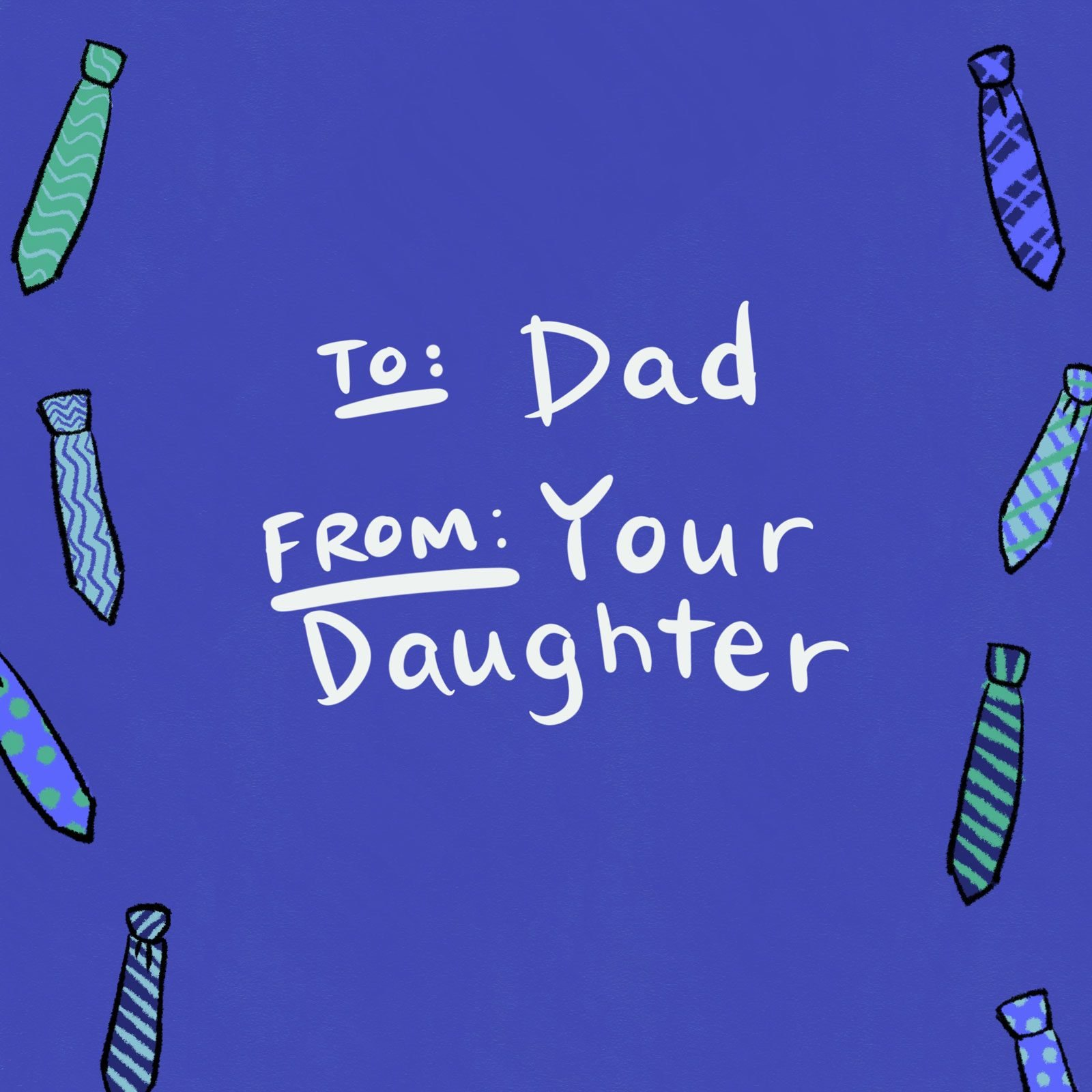 To: Dad. From: Your Daughter.