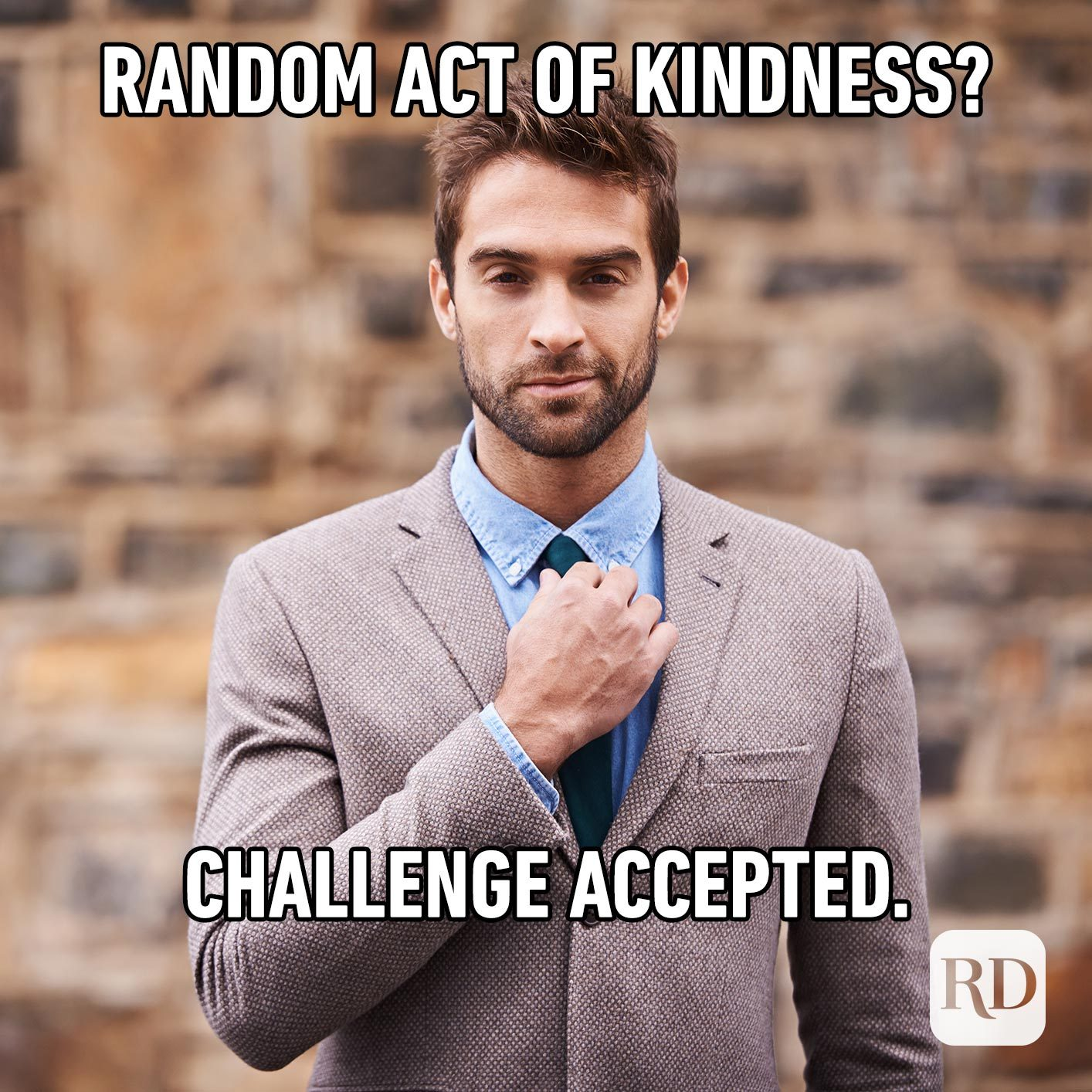 Man adjusting tie. Meme text: Random act of kindness? Challenge accepted.