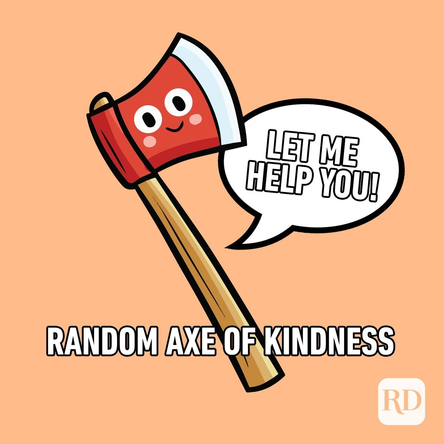 """Smiling axe that says """"let me help you!"""" with the caption, Random Axe of Kindness"""