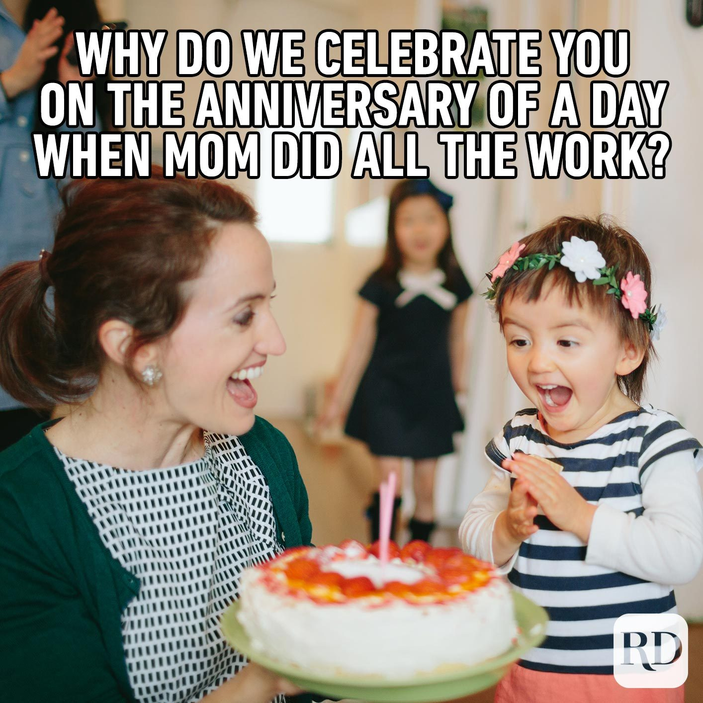 Child blowing out candles on cake. MEME TEXT: Why do we celebrate you on the anniversary of a day when Mom did all the work?!