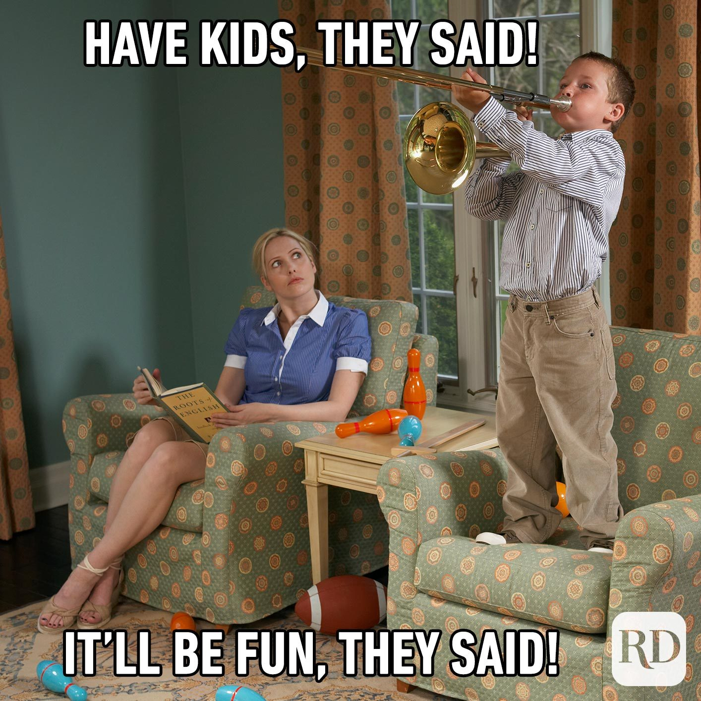 Child playing trumpet, standing on the couch, while mother watches. MEME TEXT: Have kids, they said! It'll be fun, they said!