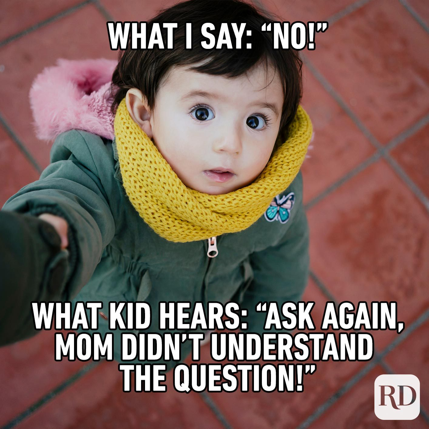 """Child looking up at mother. MEME TEXT: What I say: """"No"""" What kid hears: """"Ask again, Mom didn't understand the question!"""""""