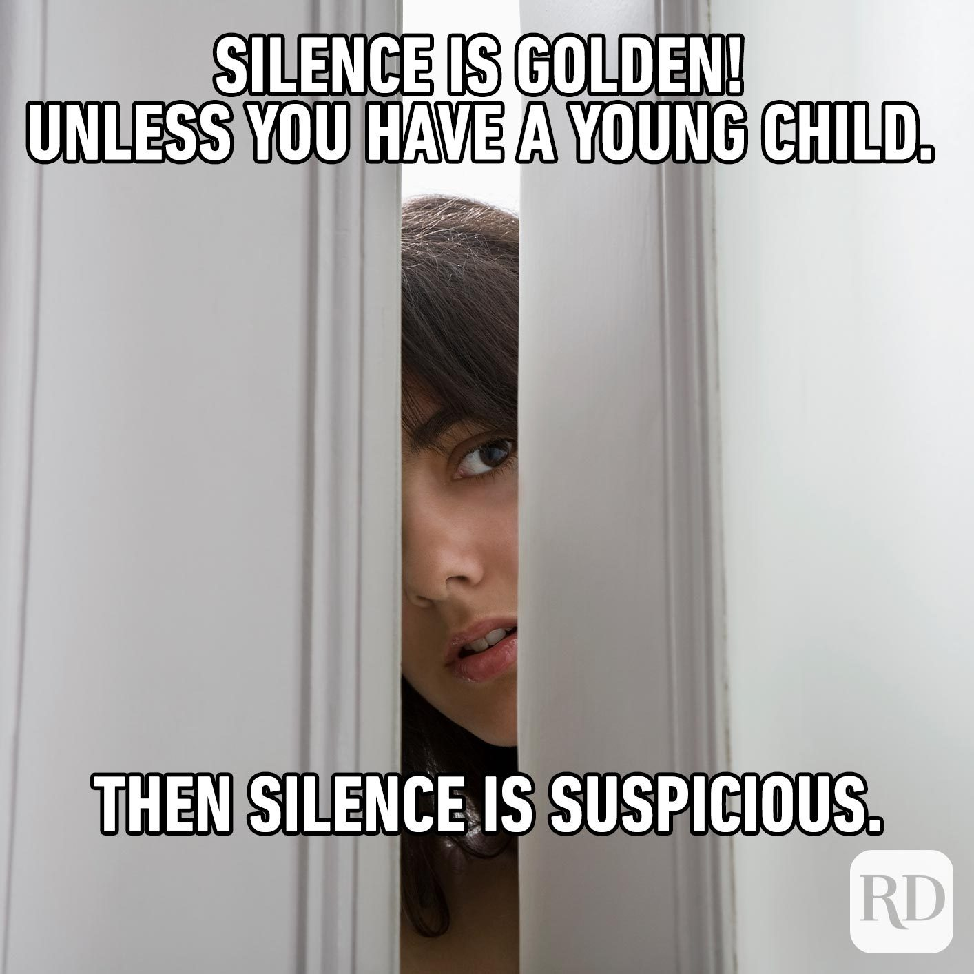 Mother peeking around corner of dark door. MEME TEXT: Silence is golden! Unless you have a young child. Then silence is suspicious.