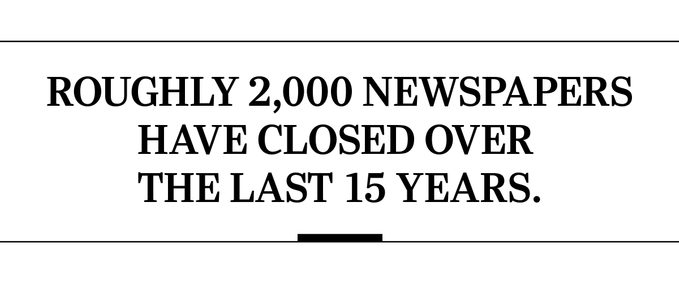 Roughly 2,000 newspapers have closed over the last 15 years.