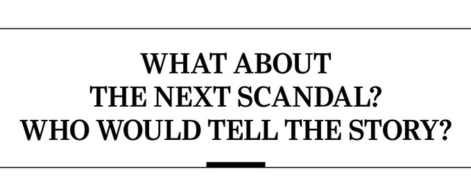 What about the next scandal? Who would tell the story?