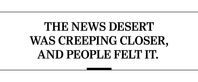 The news desert was creeping closer, and people felt it.