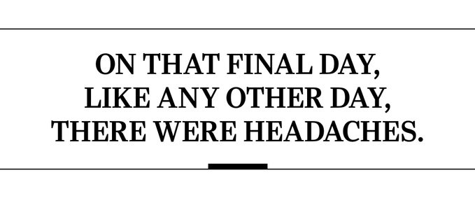 On that final day, like any other day, there were headaches.