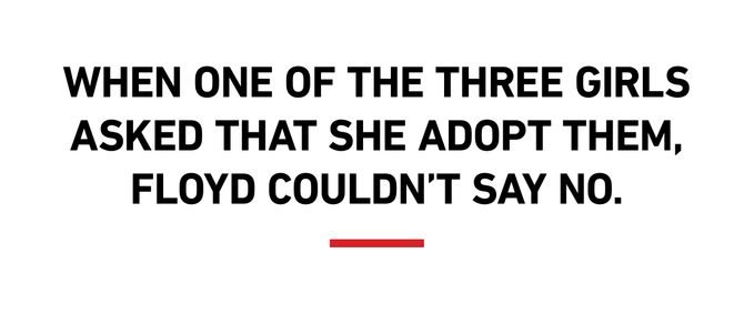 When one of the three girls asked that she adopt them, Floyd couldn't say no.