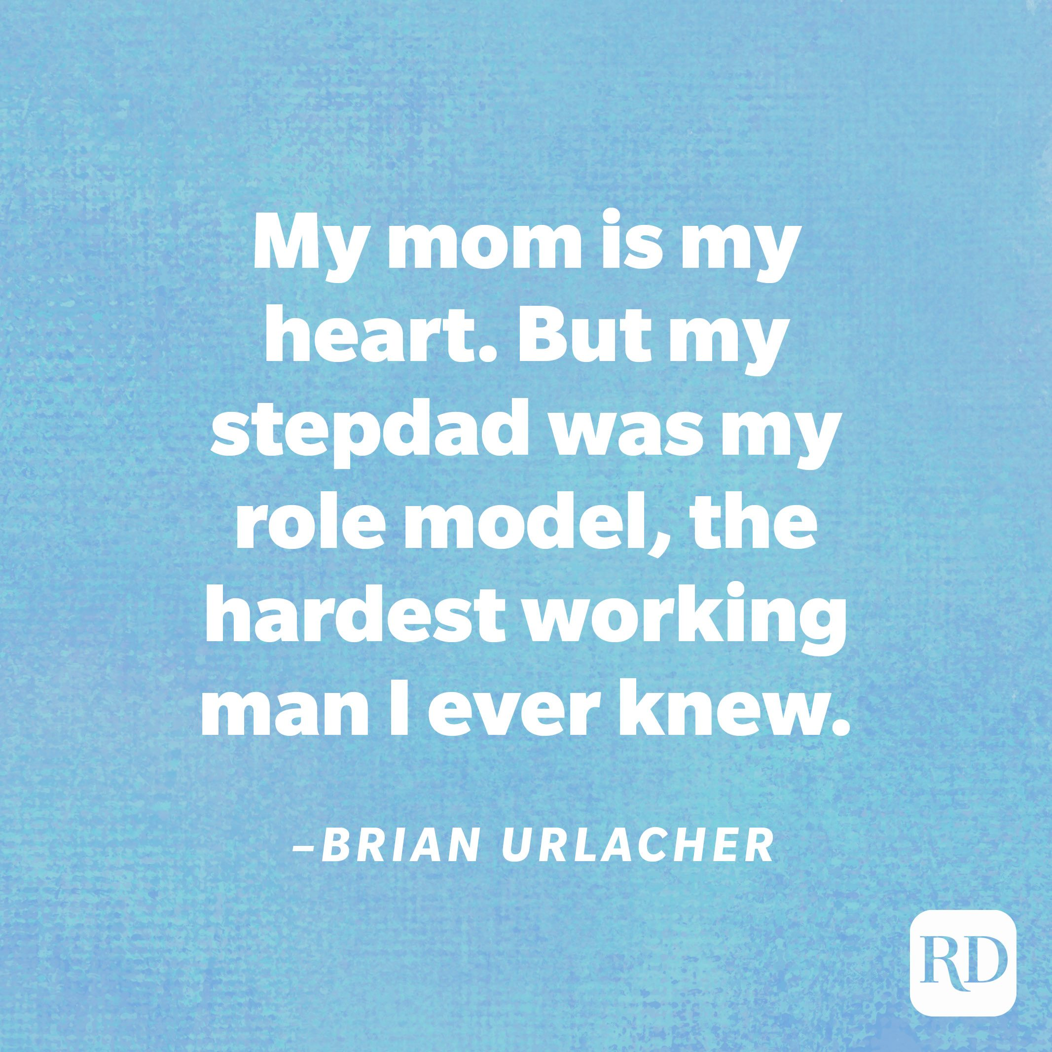 """""""My mom is my heart. But my stepdad was my role model, the hardest working man I ever knew.""""—Brian Urlacher"""