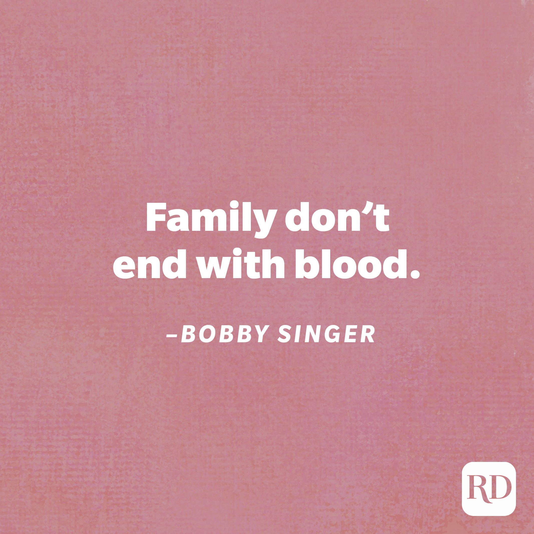 """""""Family don't end with blood.""""—Bobby Singer"""