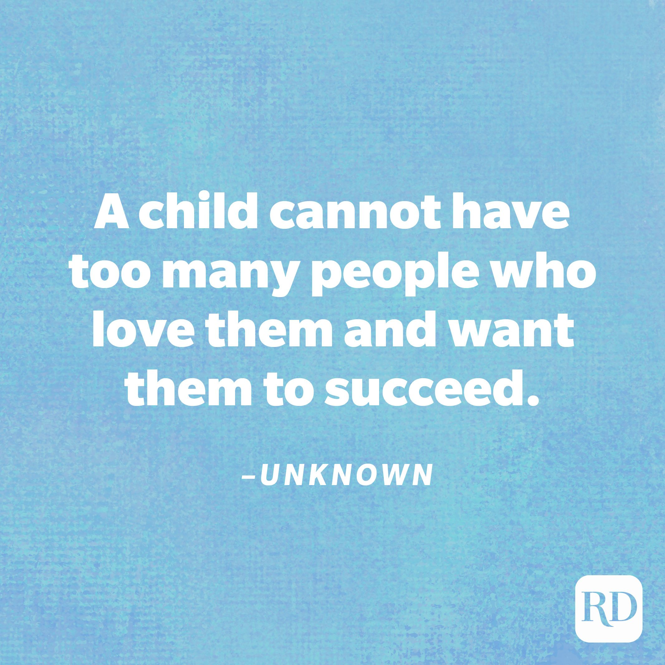"""""""A child cannot have too many people who love them and want them to succeed.""""—Unknown"""
