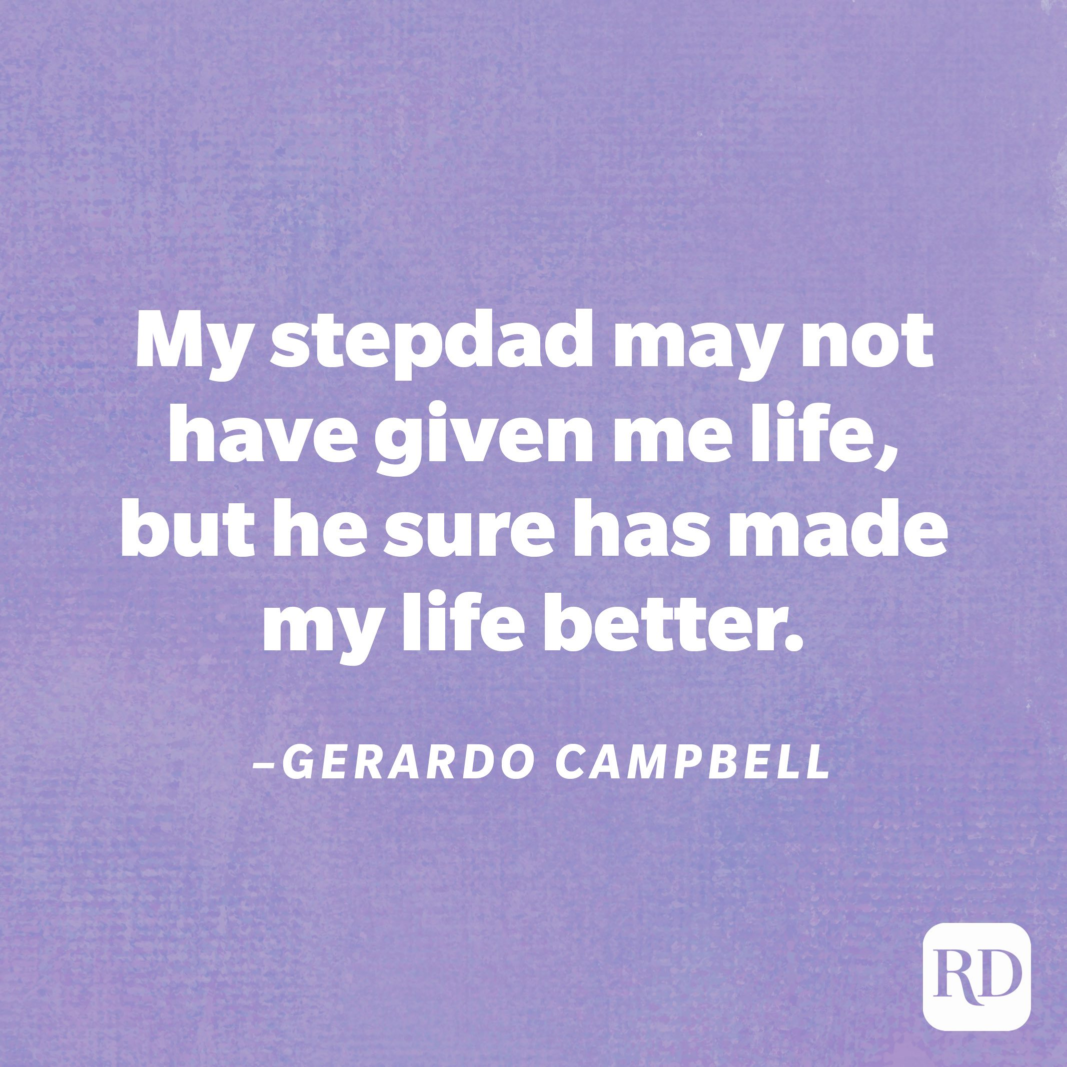 """""""My stepdad may not have given me life, but he sure has made my life better.""""—Gerardo Campbell"""