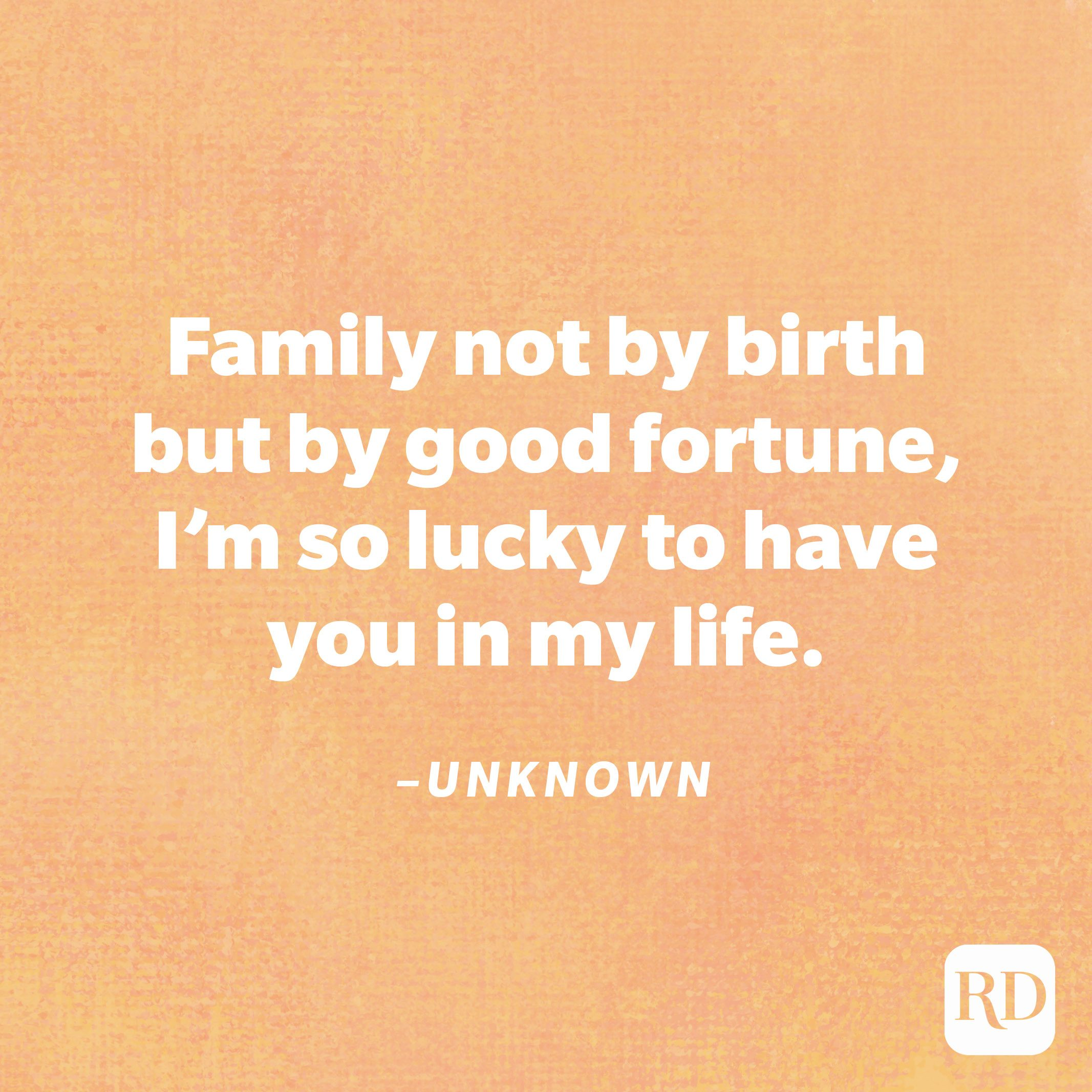 """""""Family not by birth but by good fortune, I'm so lucky to have you in my life.""""—Unknown"""
