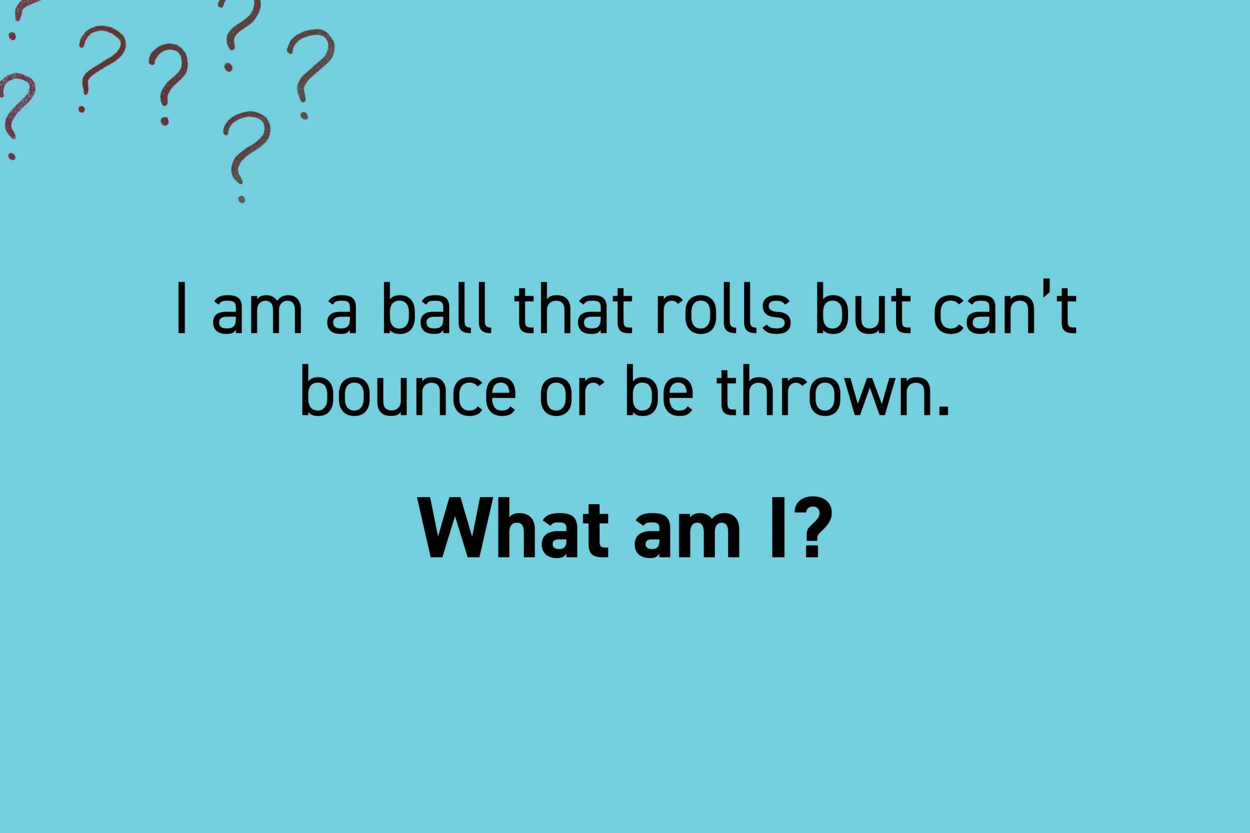 I am a ball that rolls but can't bounce or be thrown.