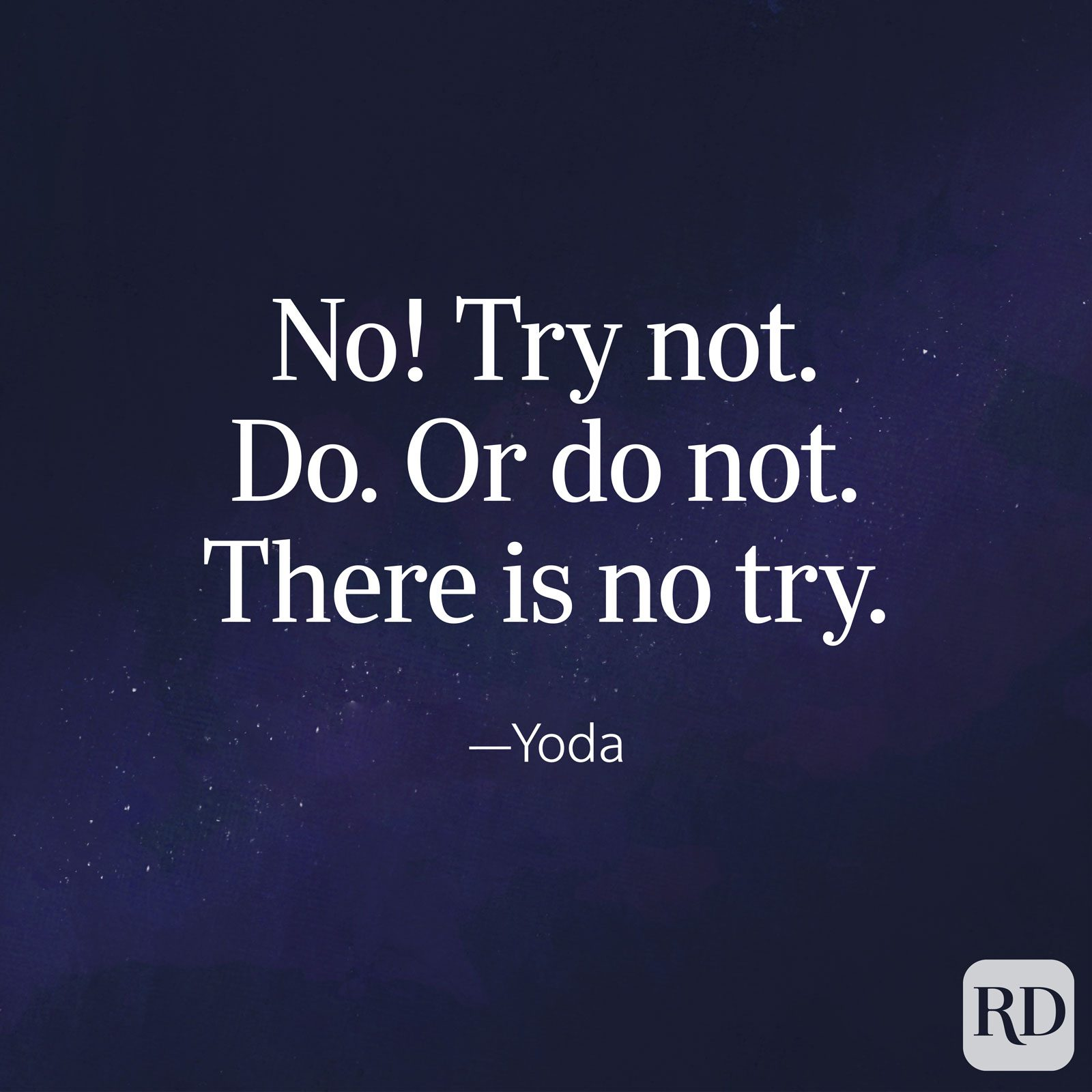 """No! Try not. Do. Or Not do. There is no try."" Yoda quote on a galaxy background"