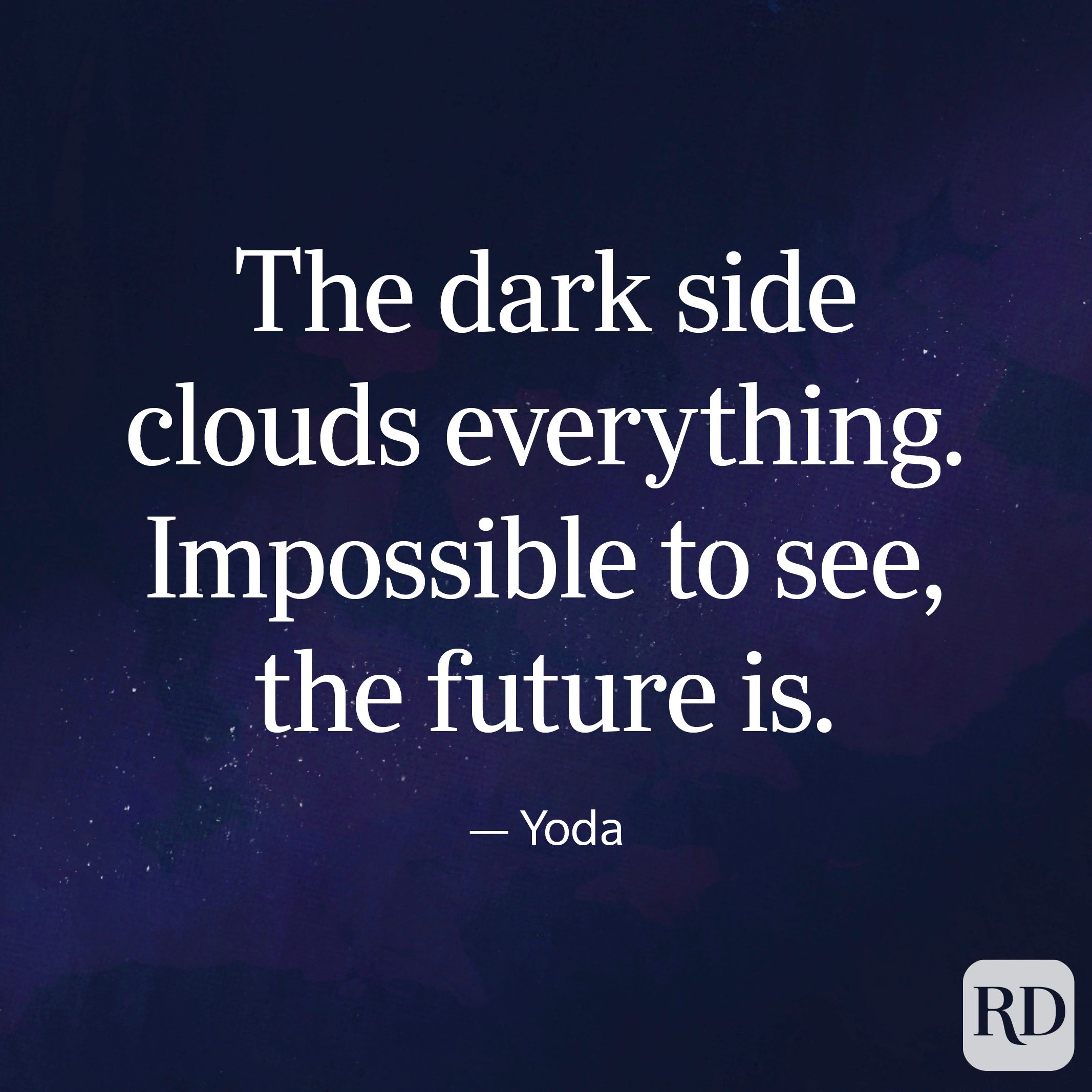 The dark side clouds everything. Impossible to see, the future is. - Yoda