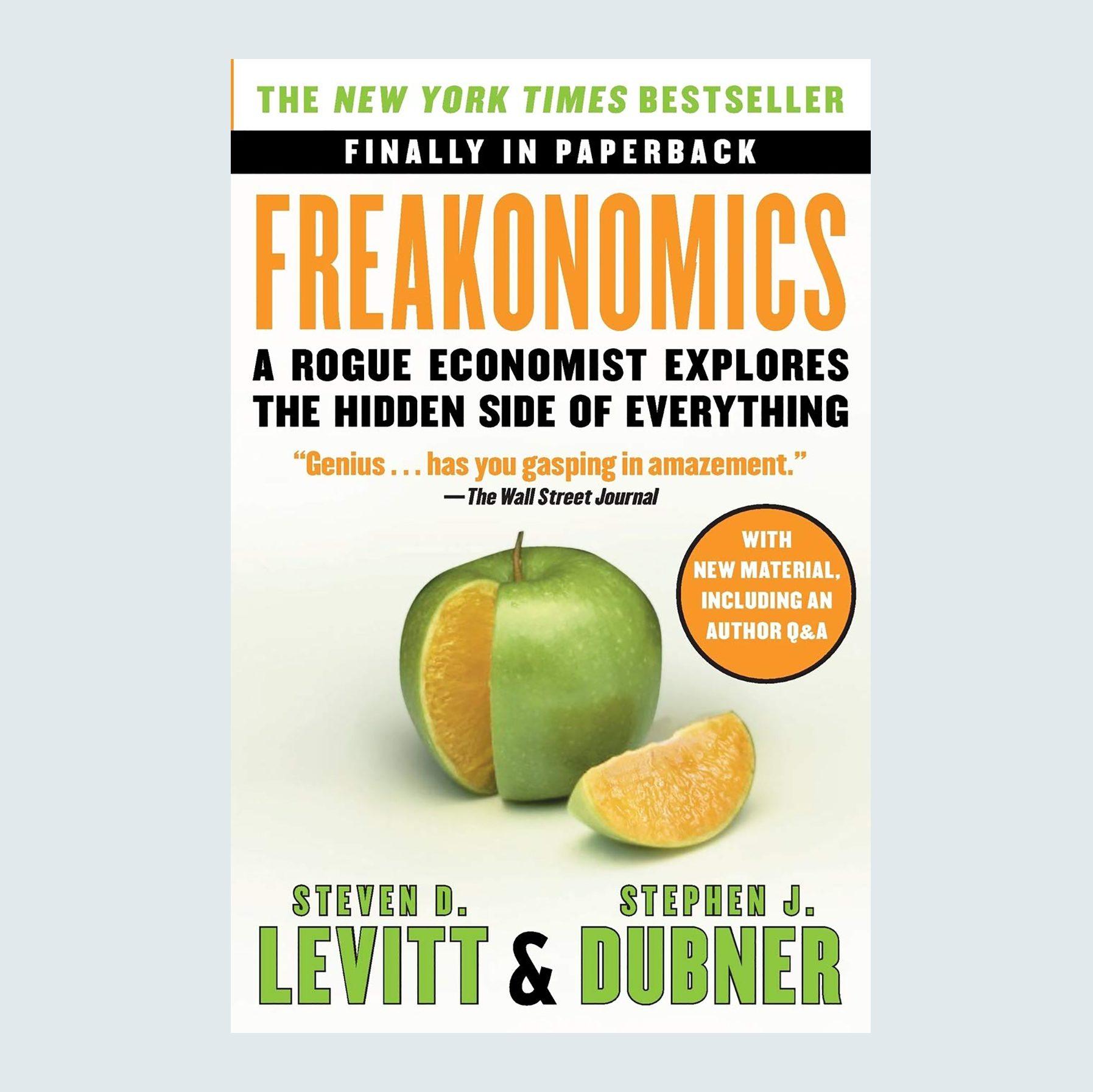 Freakonomics: A Rogue Economist Explores the Hidden Side of Everything by Steven D. Levitt and Stephen J. Dubner